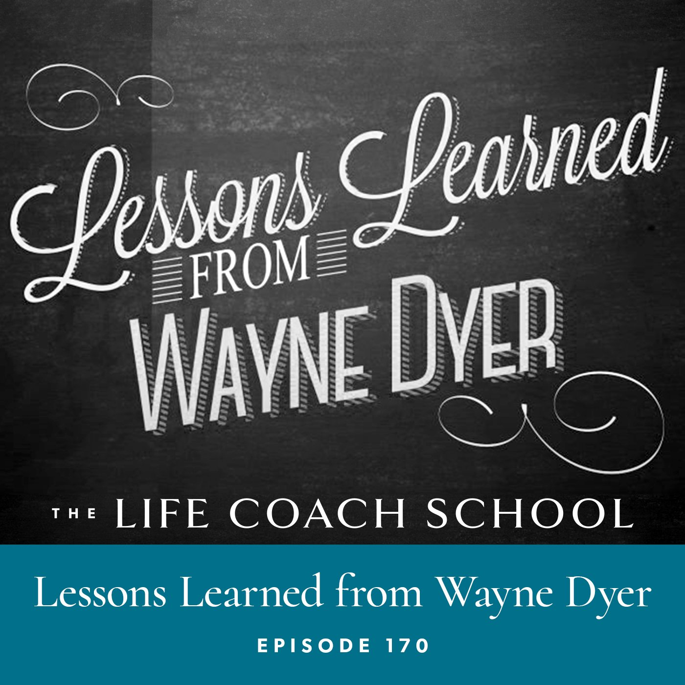 The Life Coach School Podcast with Brooke Castillo | Episode 170 | Lessons Learned from Wayne Dyer