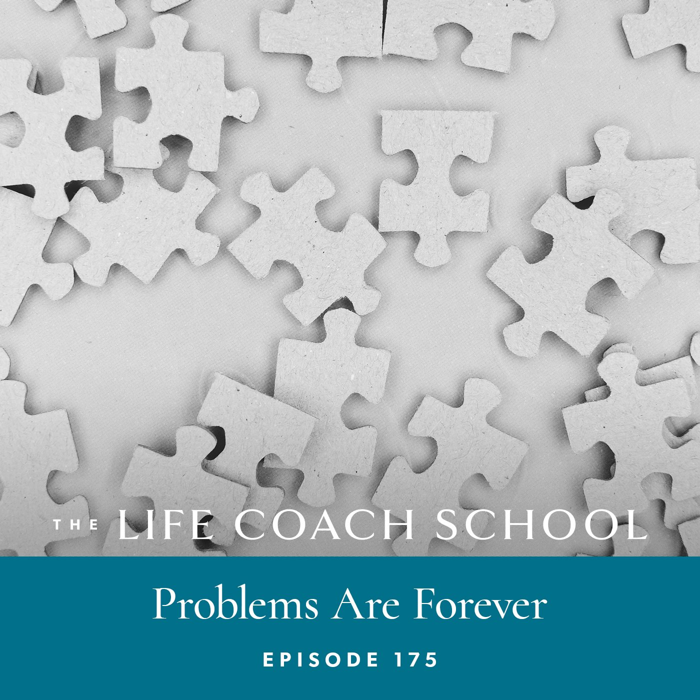 The Life Coach School Podcast with Brooke Castillo | Episode 175 | Problems Are Forever