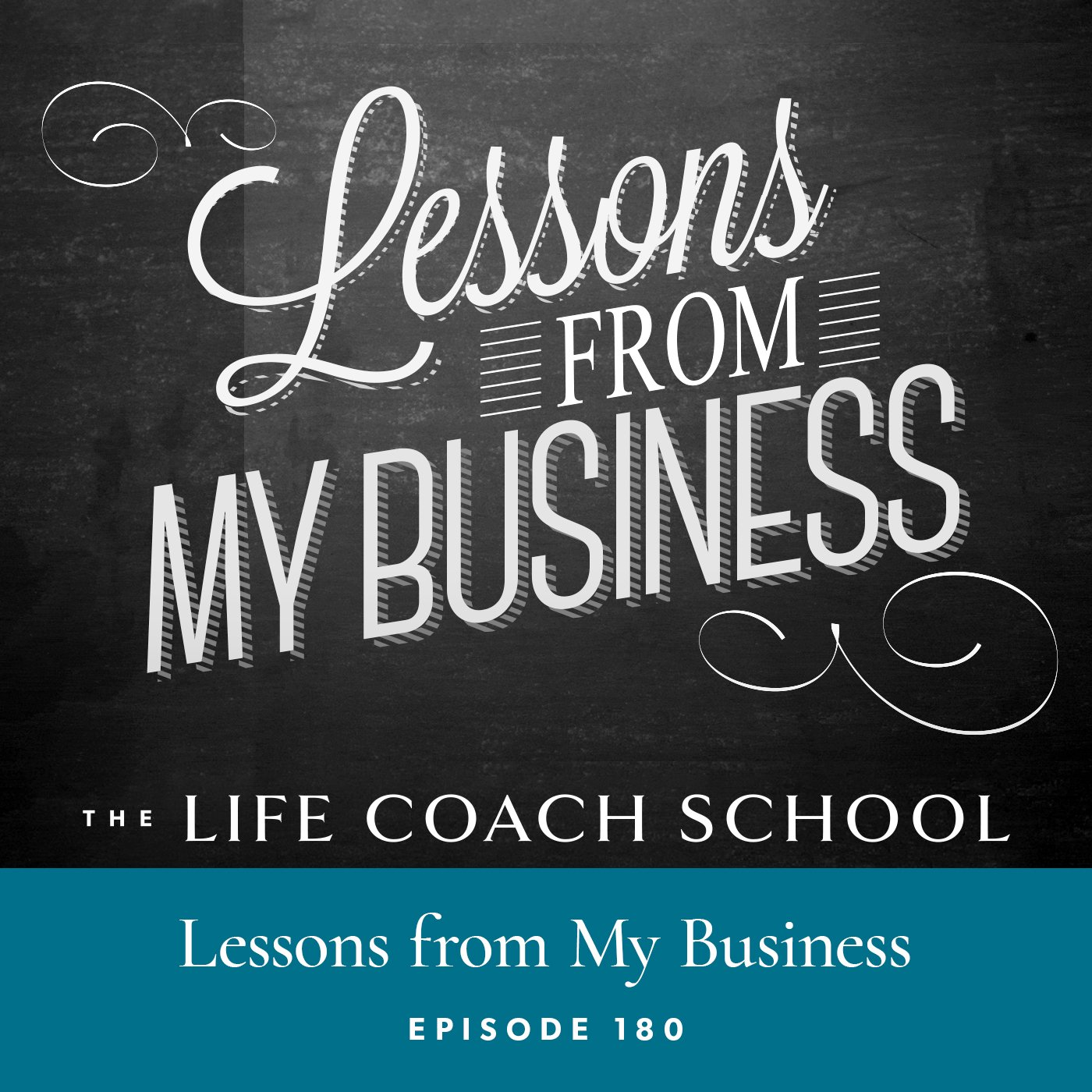 The Life Coach School Podcast with Brooke Castillo | Episode 180 | Lessons from My Business