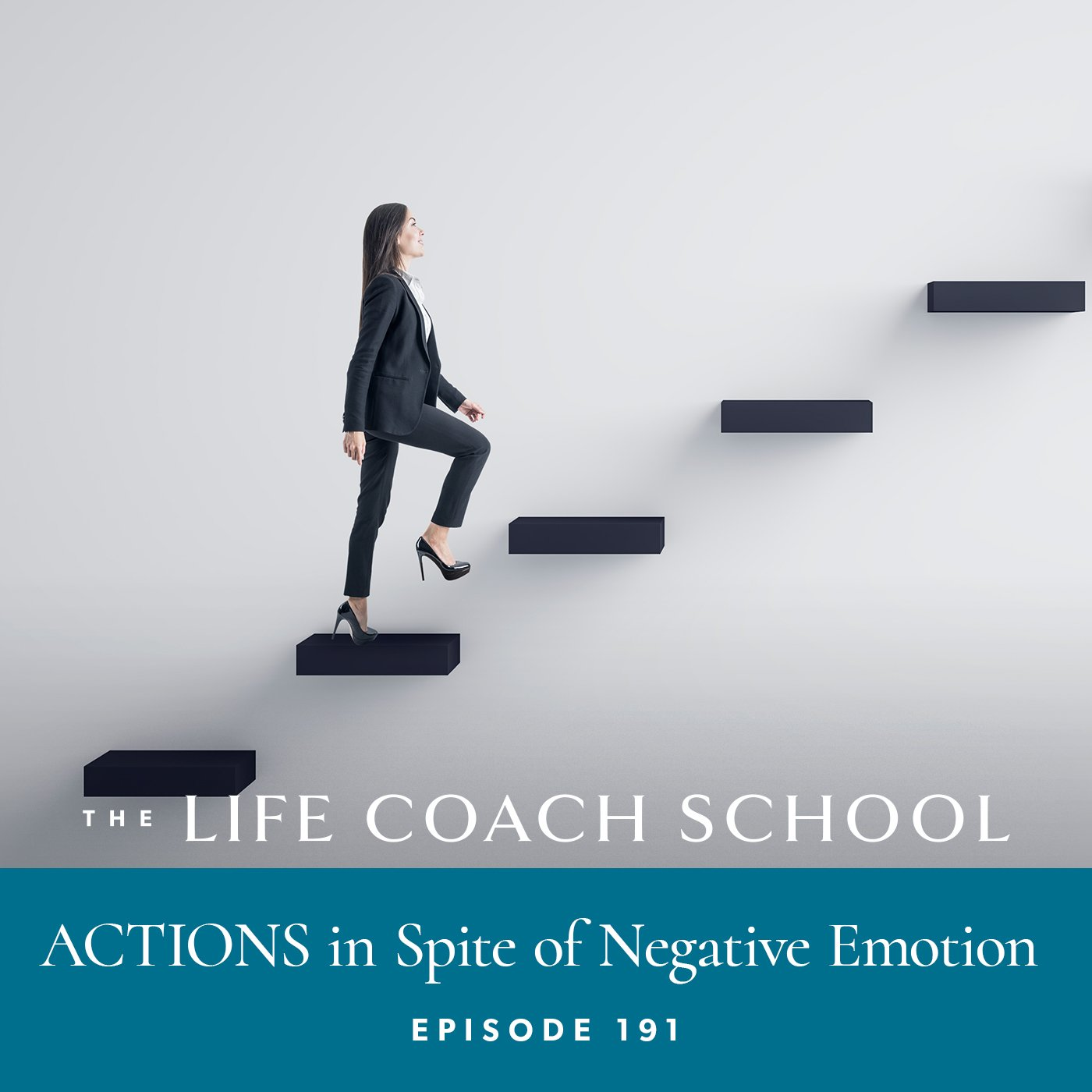 The Life Coach School Podcast with Brooke Castillo | Episode 191 | ACTIONS in Spite of Negative Emotion