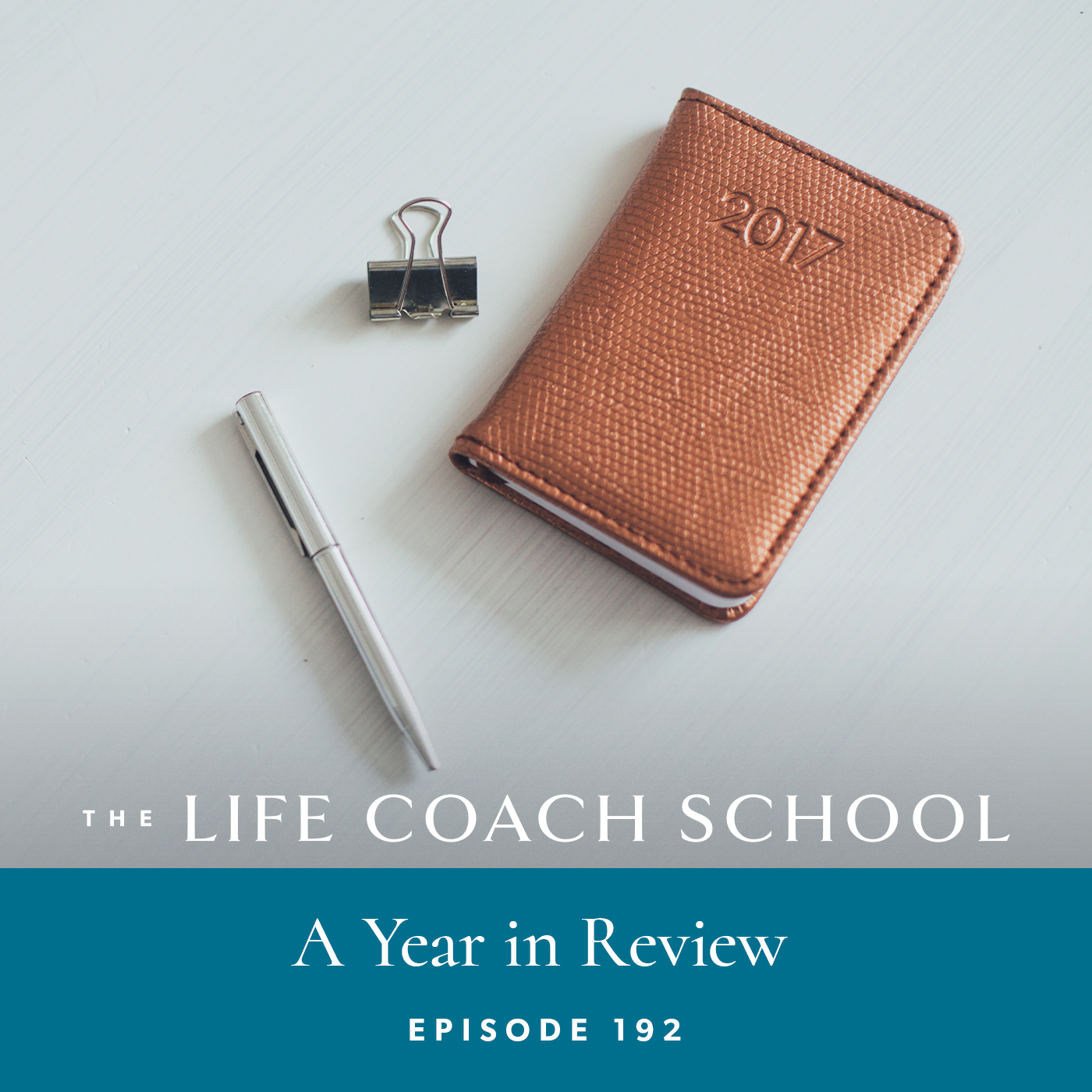 The Life Coach School Podcast with Brooke Castillo | Episode 192 | A Year in Review