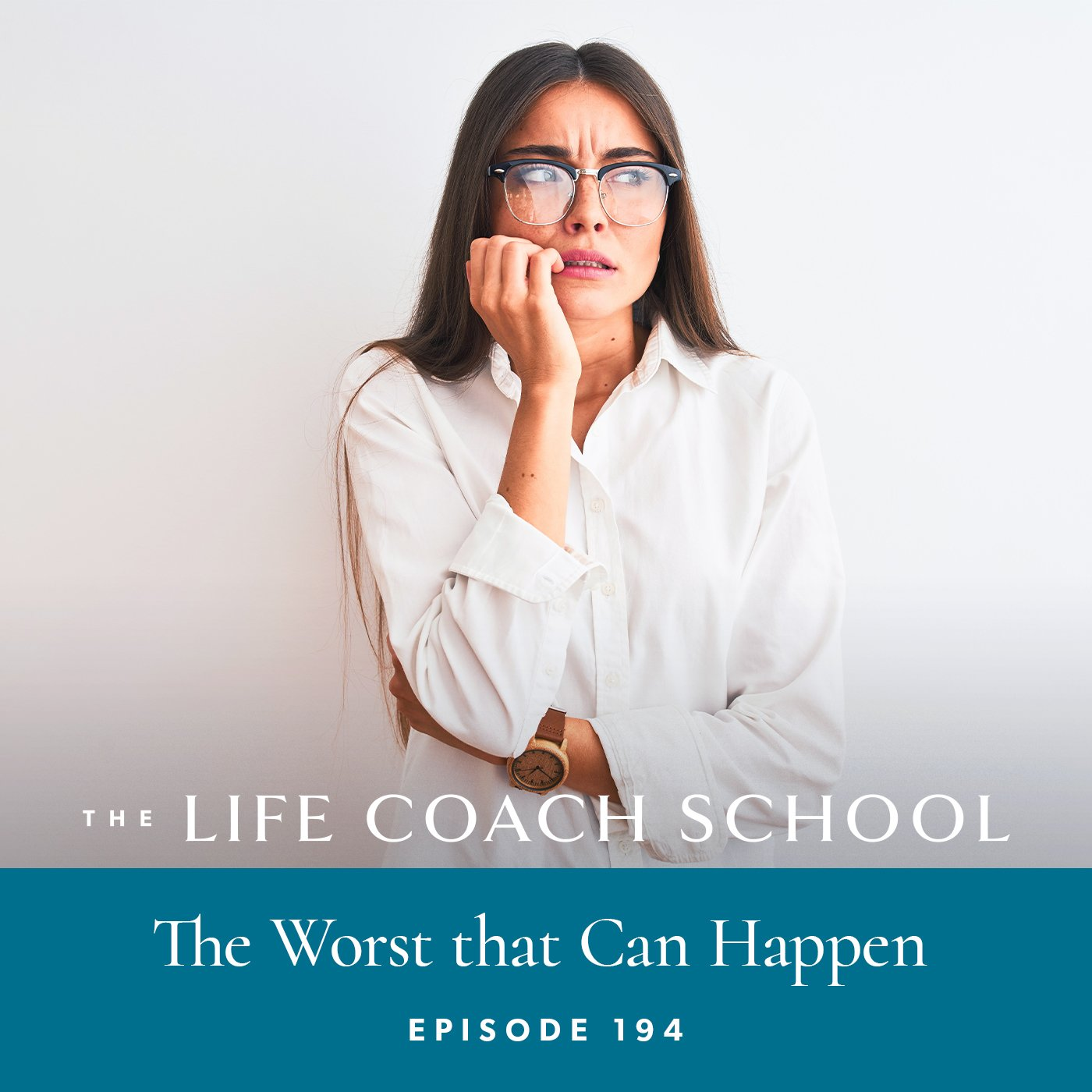 The Life Coach School Podcast with Brooke Castillo | Episode 194 | The Worst that Can Happen