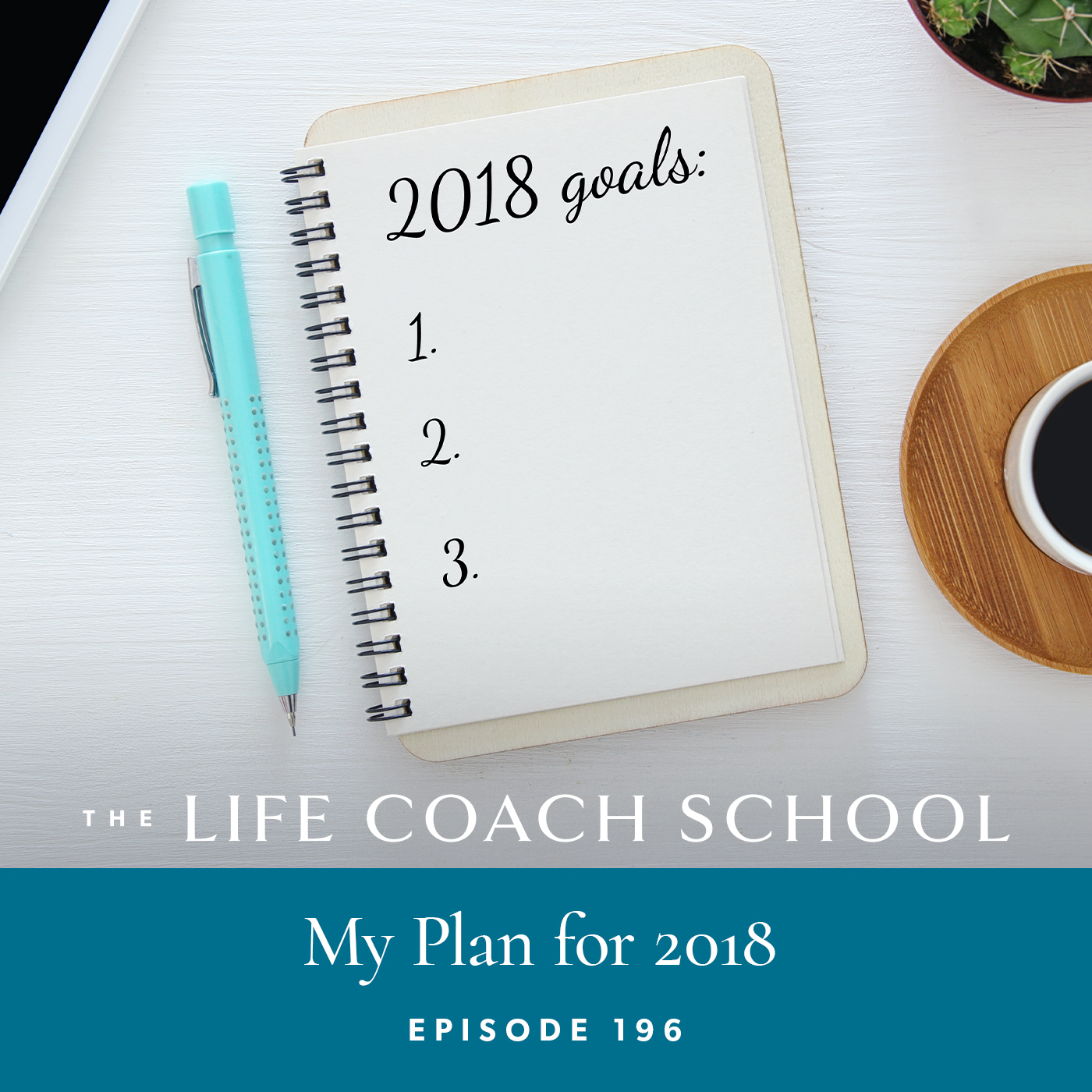 The Life Coach School Podcast with Brooke Castillo | Episode 196 | My Plan for 2018