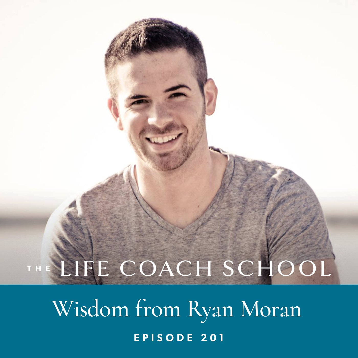 The Life Coach School Podcast with Brooke Castillo | Episode 201 | Wisdom from Ryan Moran