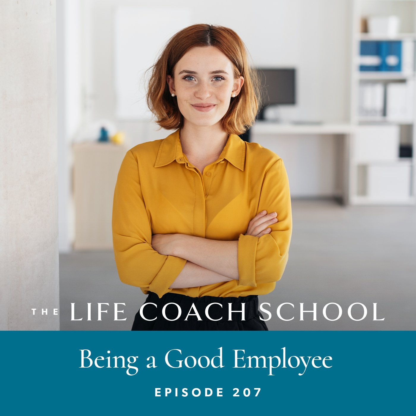 The Life Coach School Podcast with Brooke Castillo | Episode 207 | Being a Good Employee