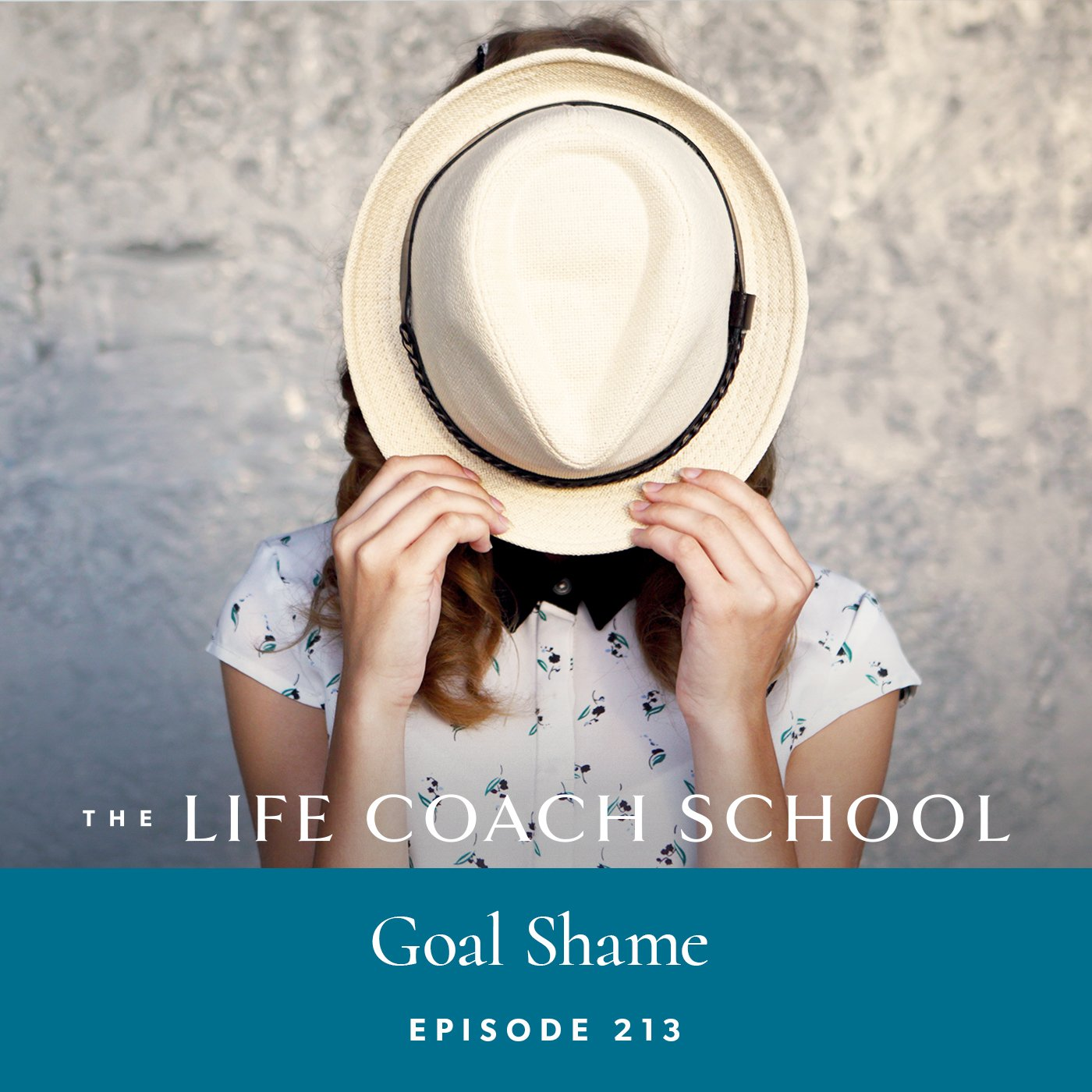 The Life Coach School Podcast with Brooke Castillo | Episode 213 | Goal Shame