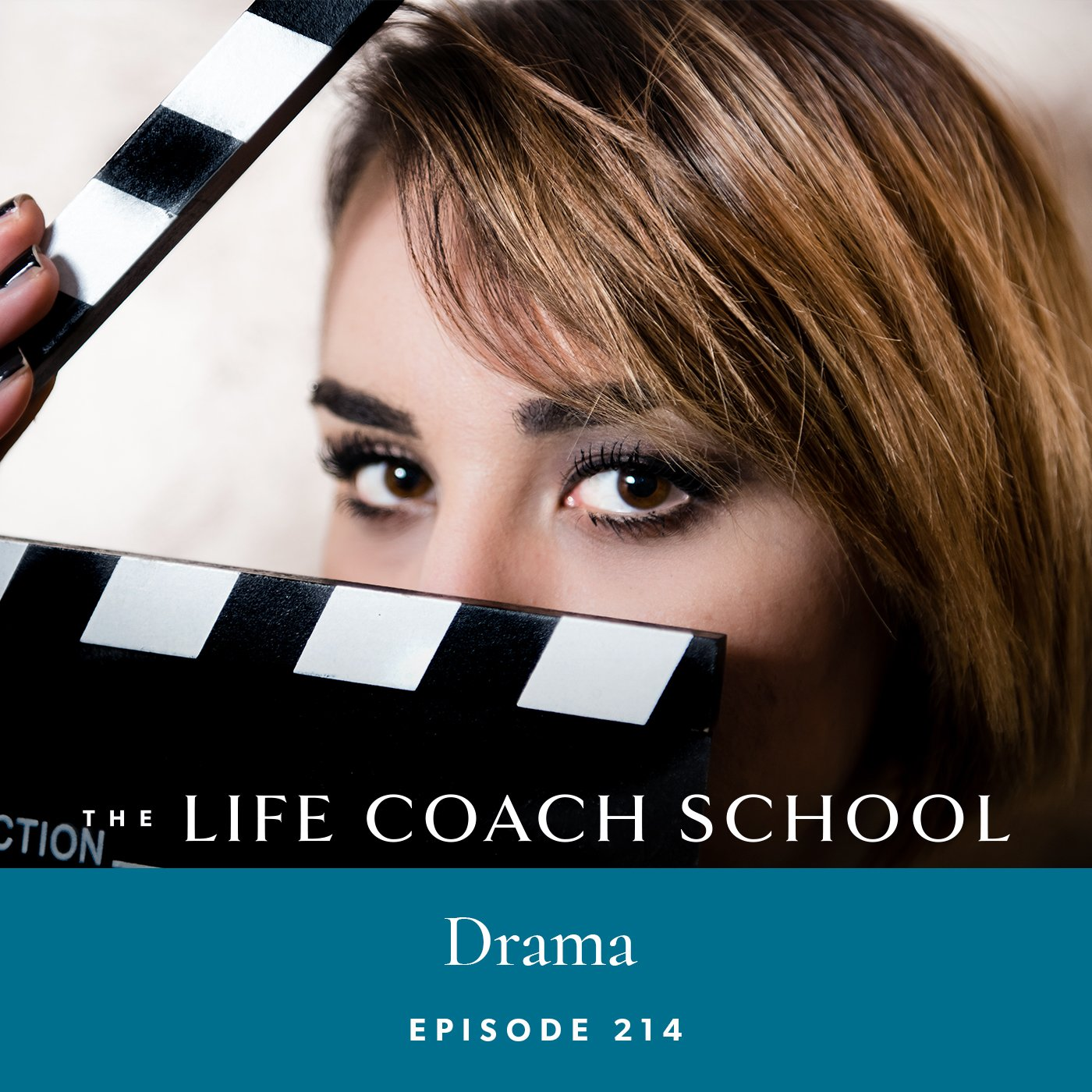 The Life Coach School Podcast with Brooke Castillo | Episode 214 | Drama