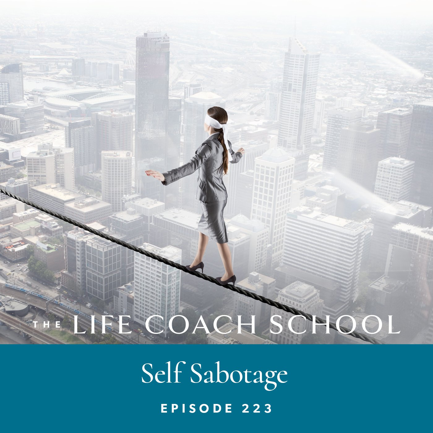 The Life Coach School Podcast with Brooke Castillo | Episode 223 | Self Sabotage