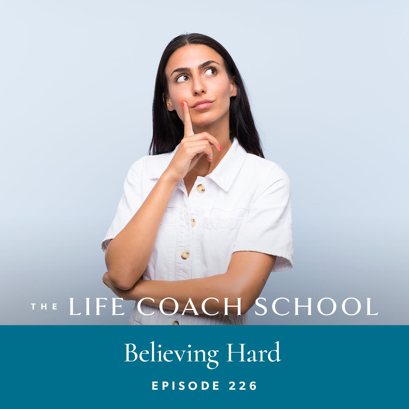 The Life Coach School Podcast with Brooke Castillo | Episode 226 | Believing Hard