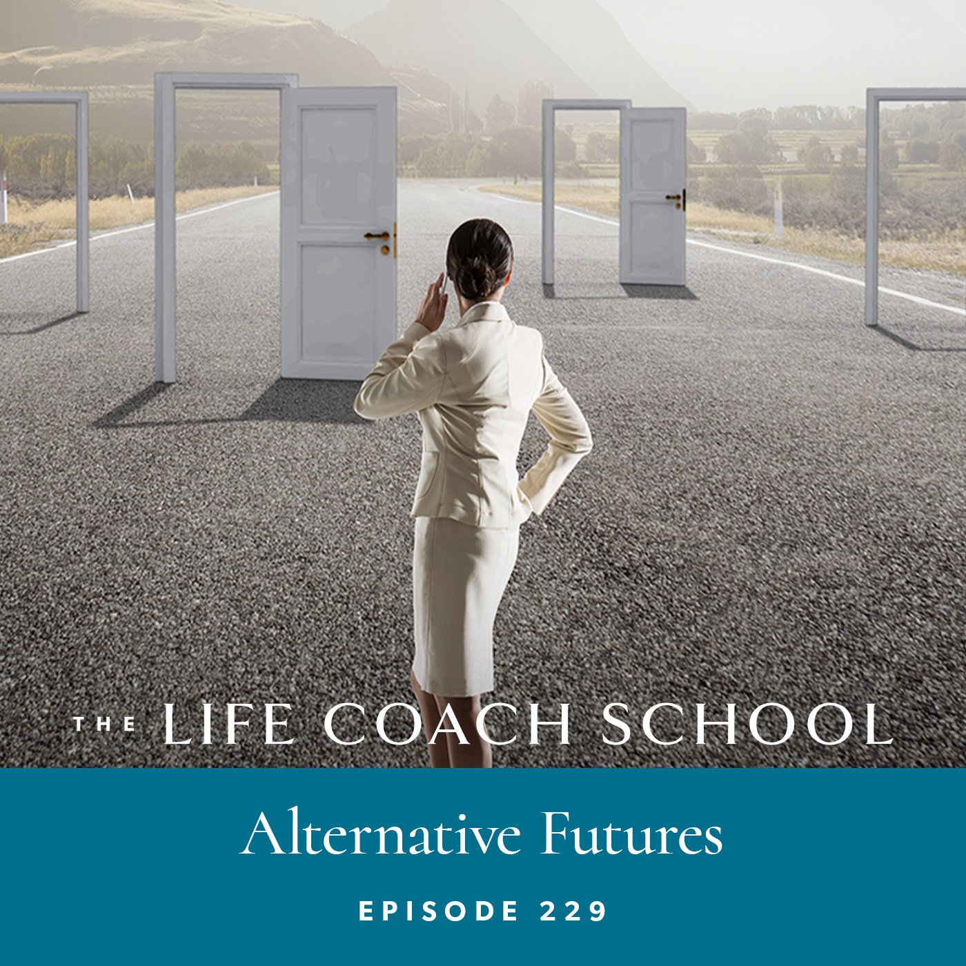 The Life Coach School Podcast with Brooke Castillo | Episode 229 | Alternative Futures