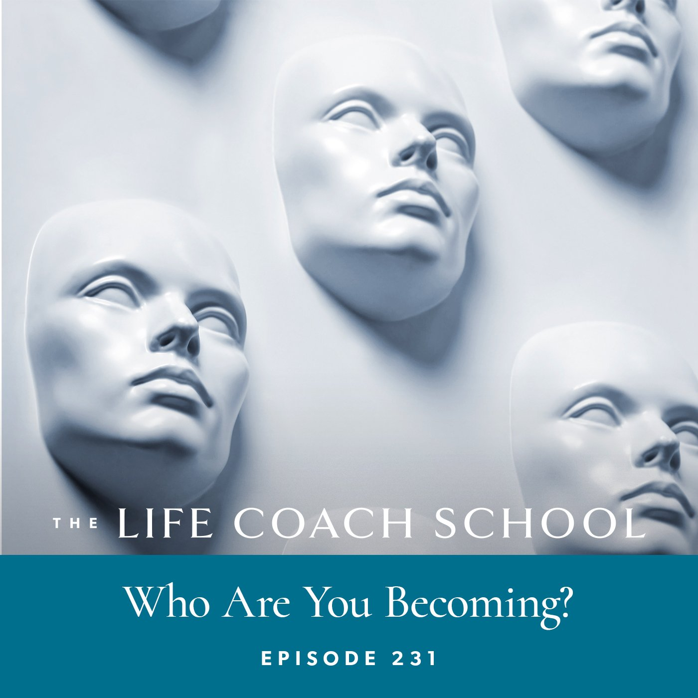 The Life Coach School Podcast with Brooke Castillo | Episode 231 | Who Are You Becoming?