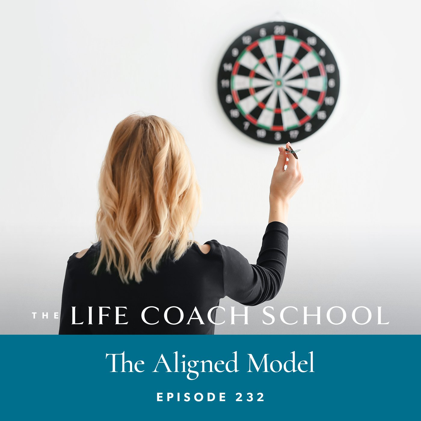 The Life Coach School Podcast with Brooke Castillo | Episode 232 | The Aligned Model