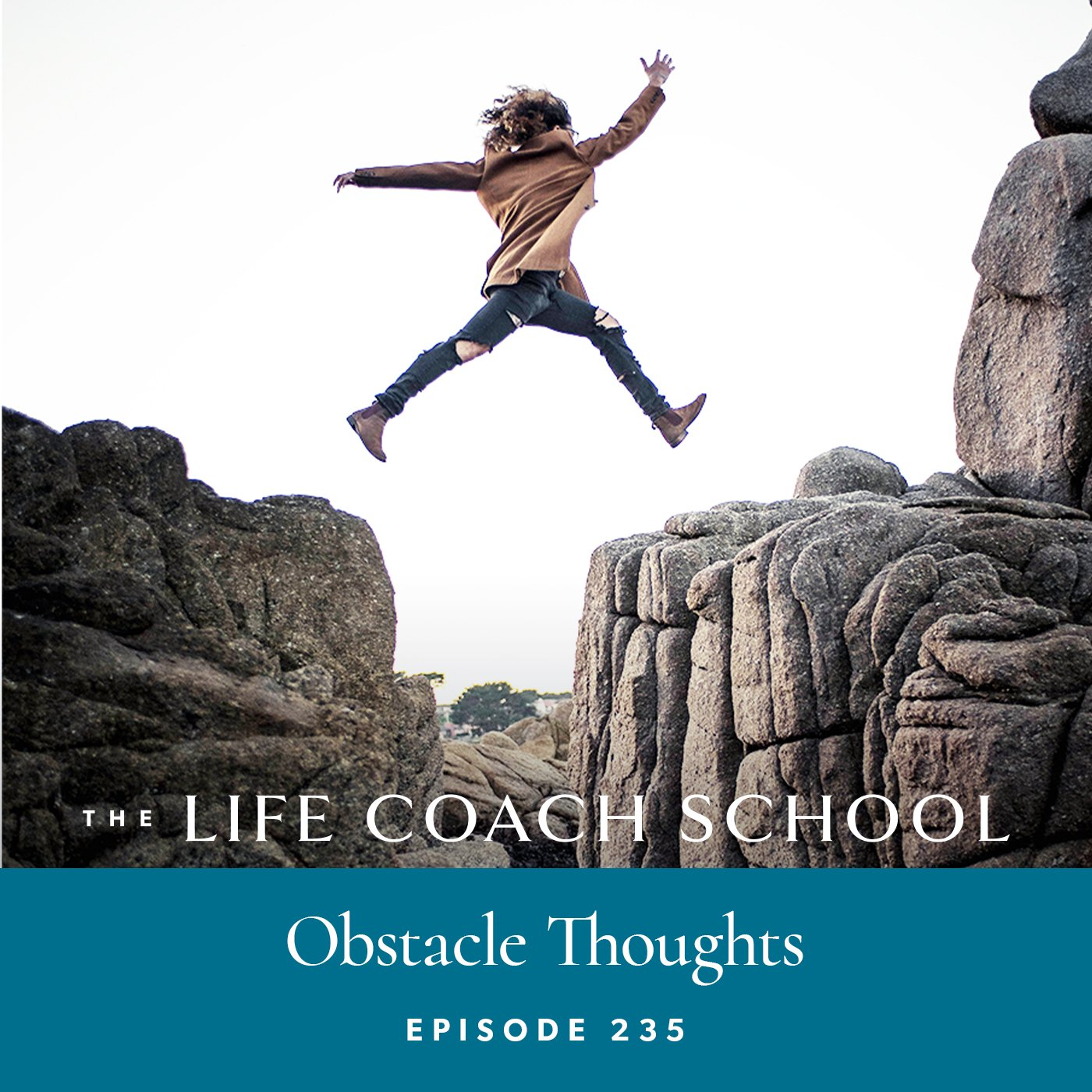The Life Coach School Podcast with Brooke Castillo | Episode 235 | Obstacle Thoughts