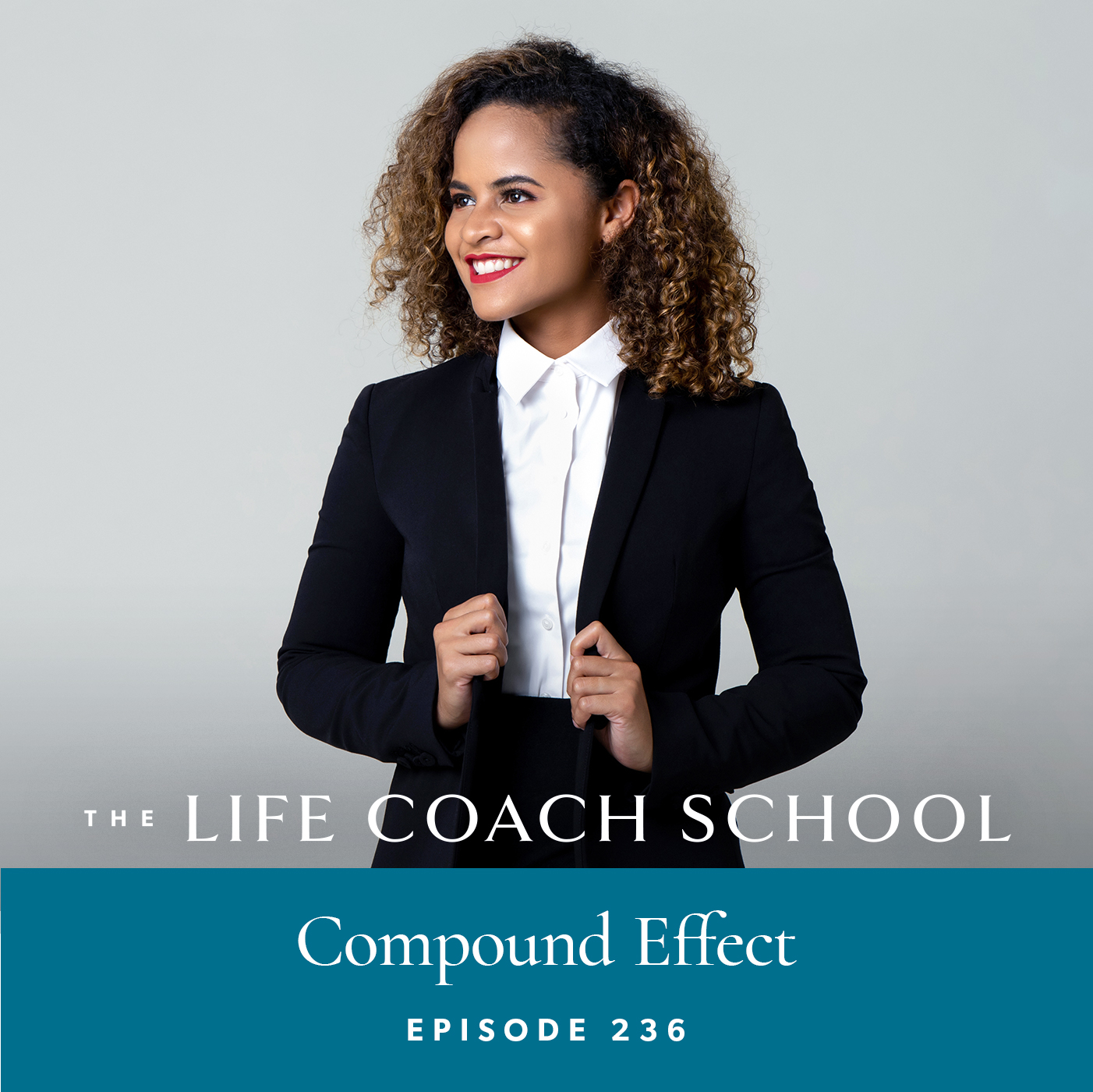 The Life Coach School Podcast with Brooke Castillo | Episode 236 | Compound Effect