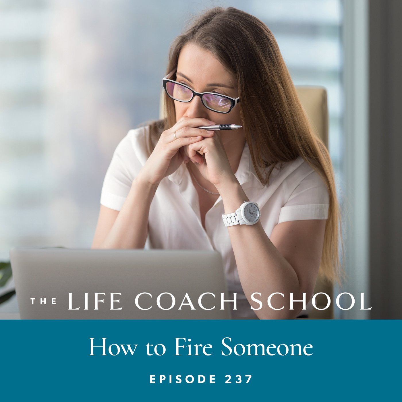 The Life Coach School Podcast with Brooke Castillo | Episode 237 | How to Fire Someone