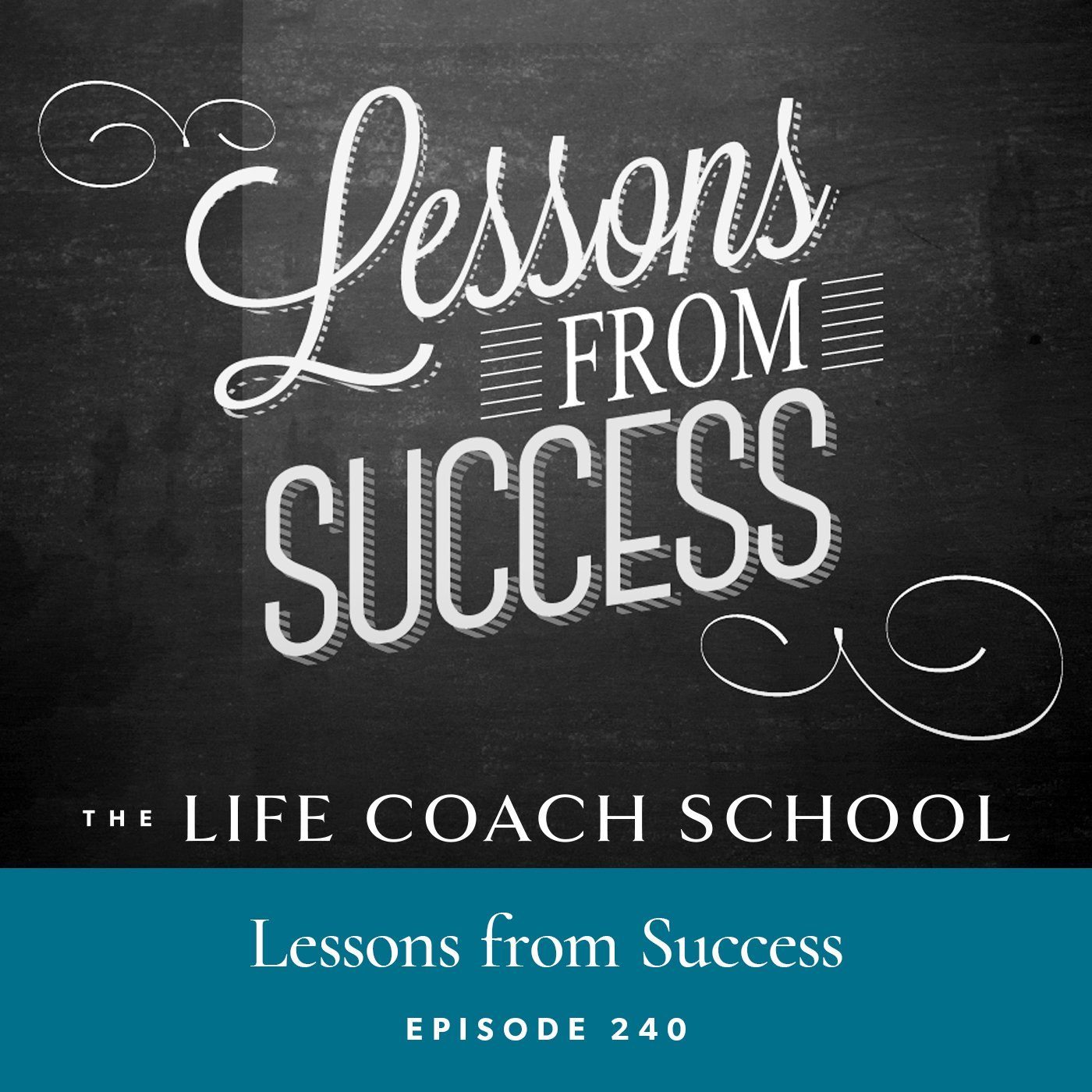 The Life Coach School Podcast with Brooke Castillo | Episode 240 | Lessons from Success