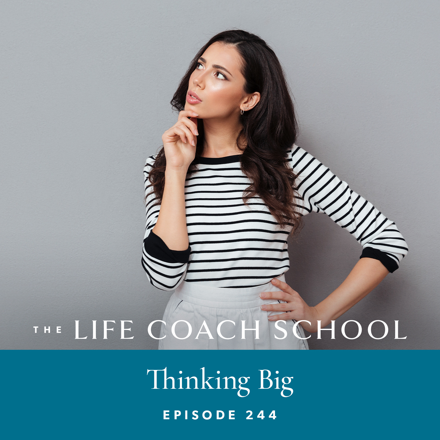 The Life Coach School Podcast with Brooke Castillo | Episode 244 | Thinking Big