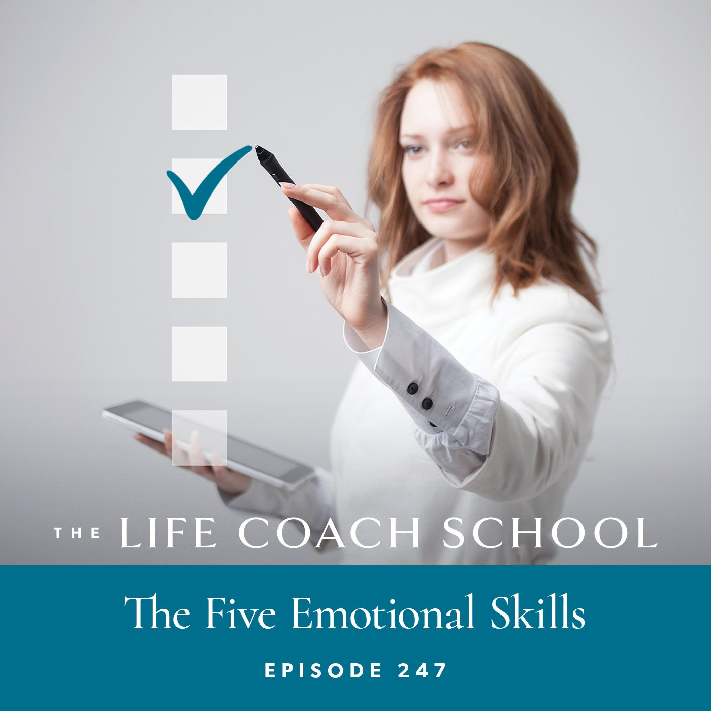 The Life Coach School Podcast with Brooke Castillo | Episode 247 | The Five Emotional Skills