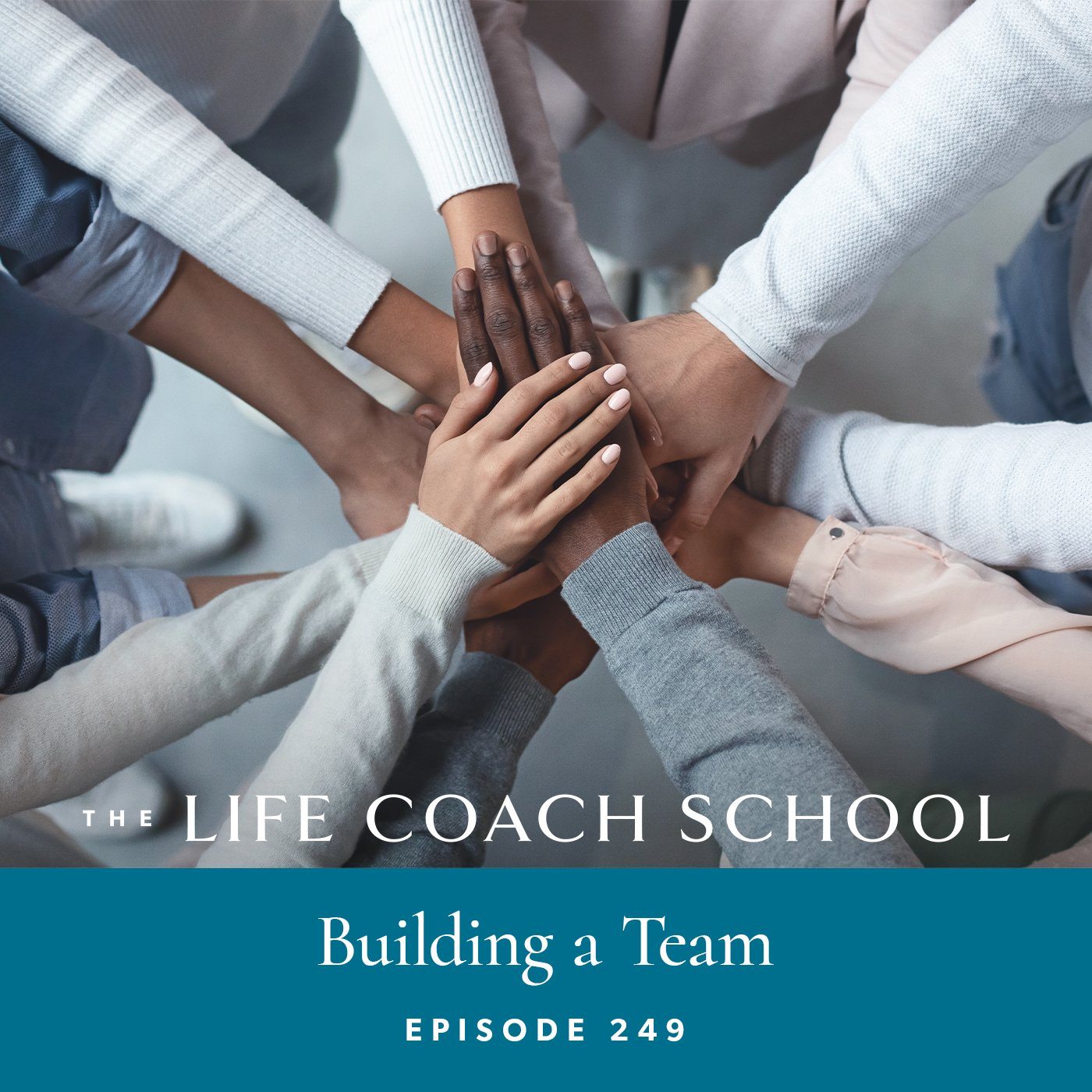 The Life Coach School Podcast with Brooke Castillo | Episode 249 | Building a Team