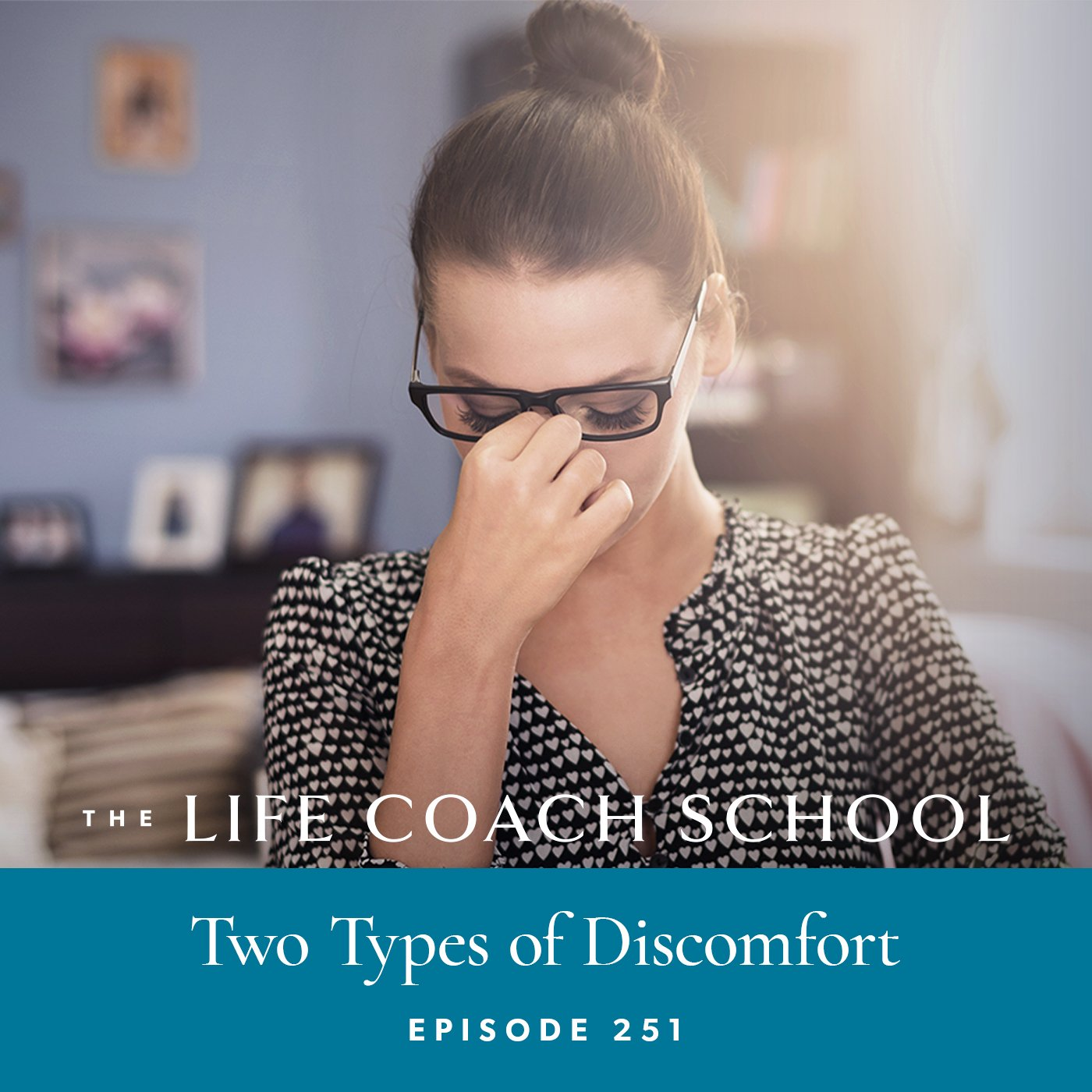 The Life Coach School Podcast with Brooke Castillo | Episode 251 | Two Types of Discomfort