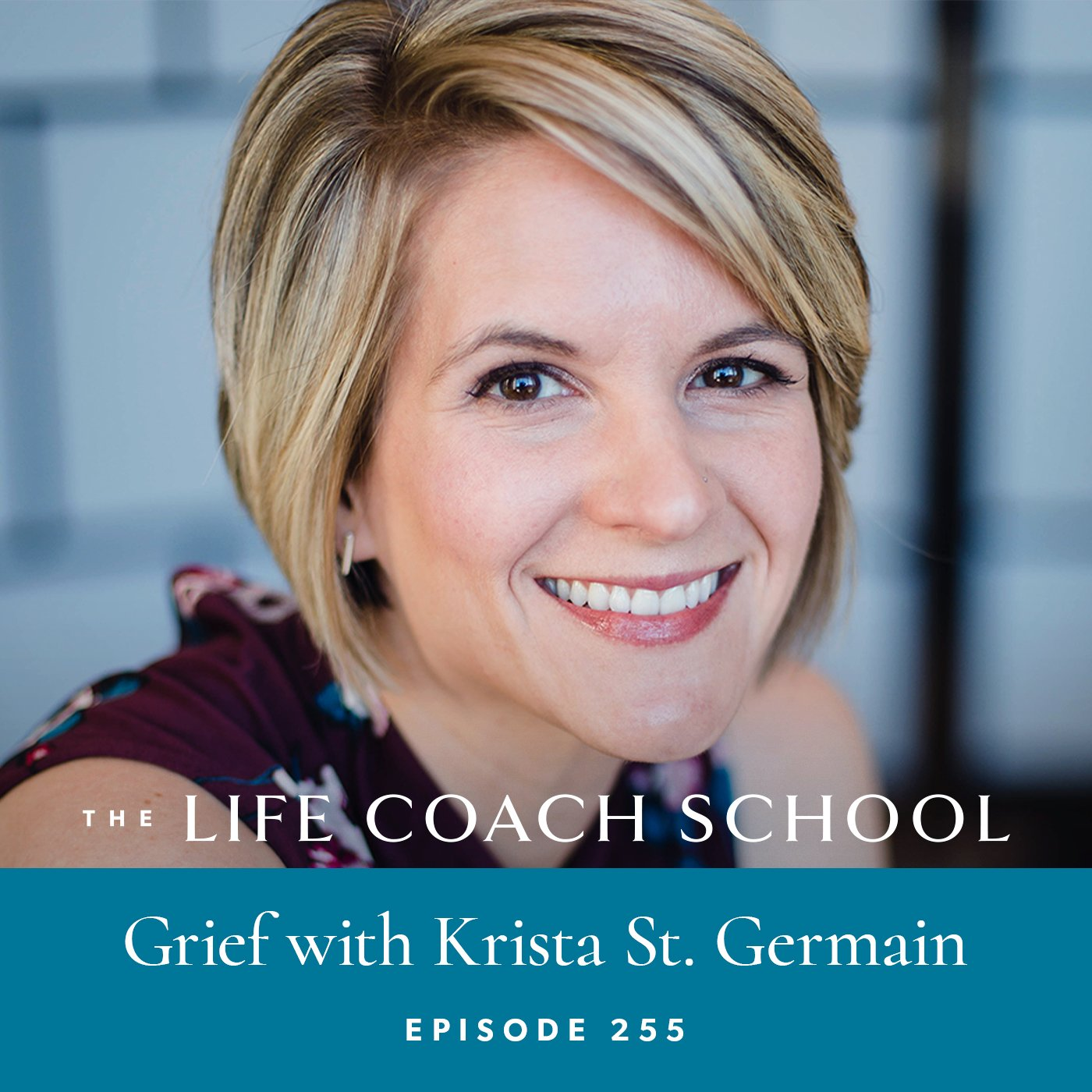 The Life Coach School Podcast with Brooke Castillo | Episode 255 | Grief with Krista St. Germain