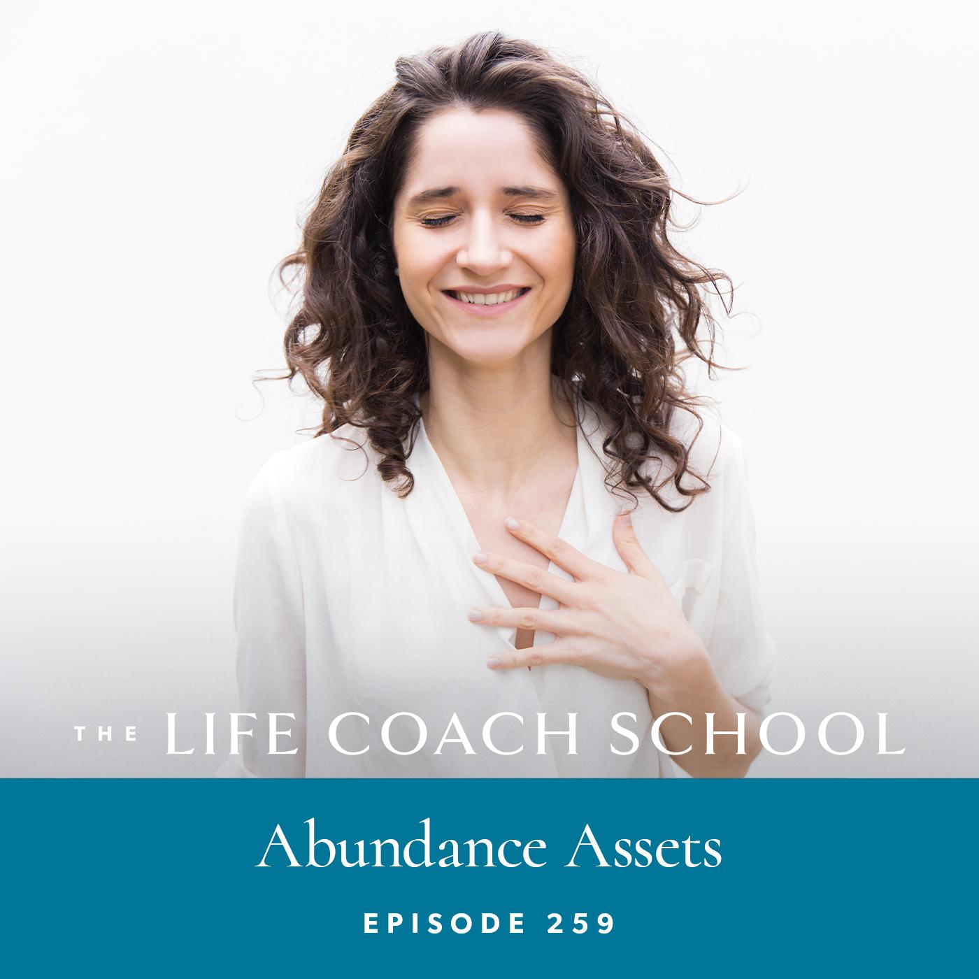The Life Coach School Podcast with Brooke Castillo | Episode 259 | Abundance Assets