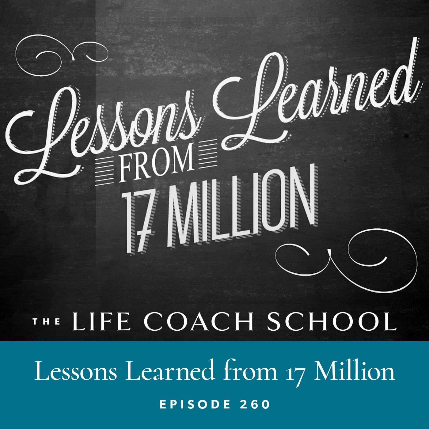 The Life Coach School Podcast with Brooke Castillo | Episode 260 | Lessons Learned from 17 Million