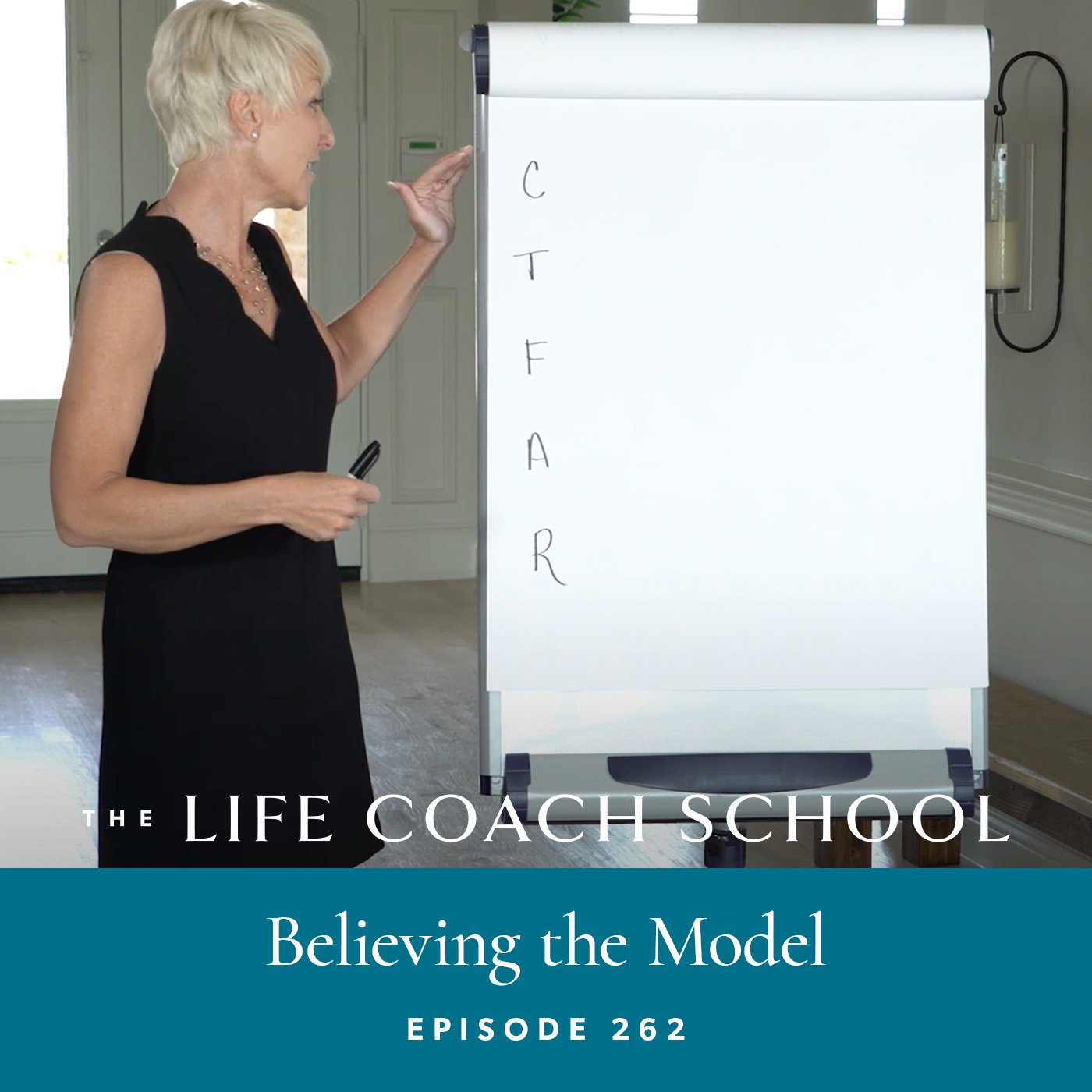 The Life Coach School Podcast with Brooke Castillo | Episode 262 | Believing the Model