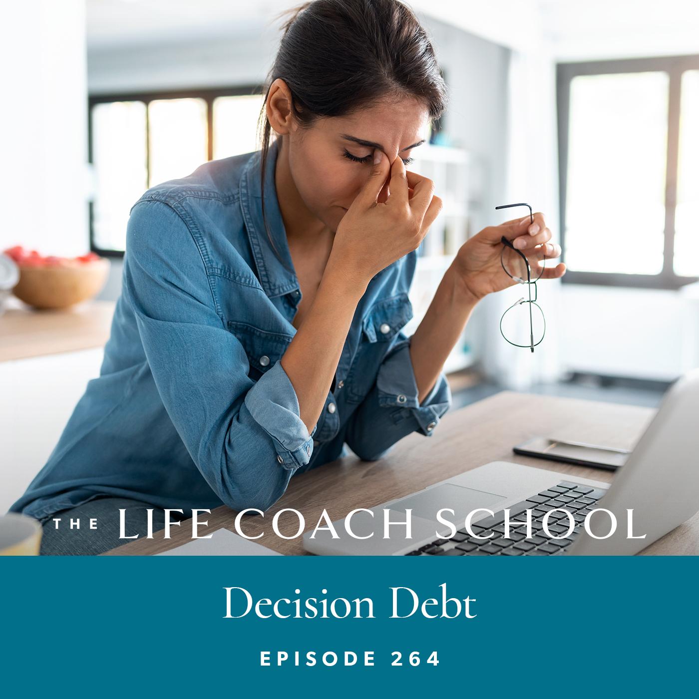 The Life Coach School Podcast with Brooke Castillo | Episode 264 | Decision Debt
