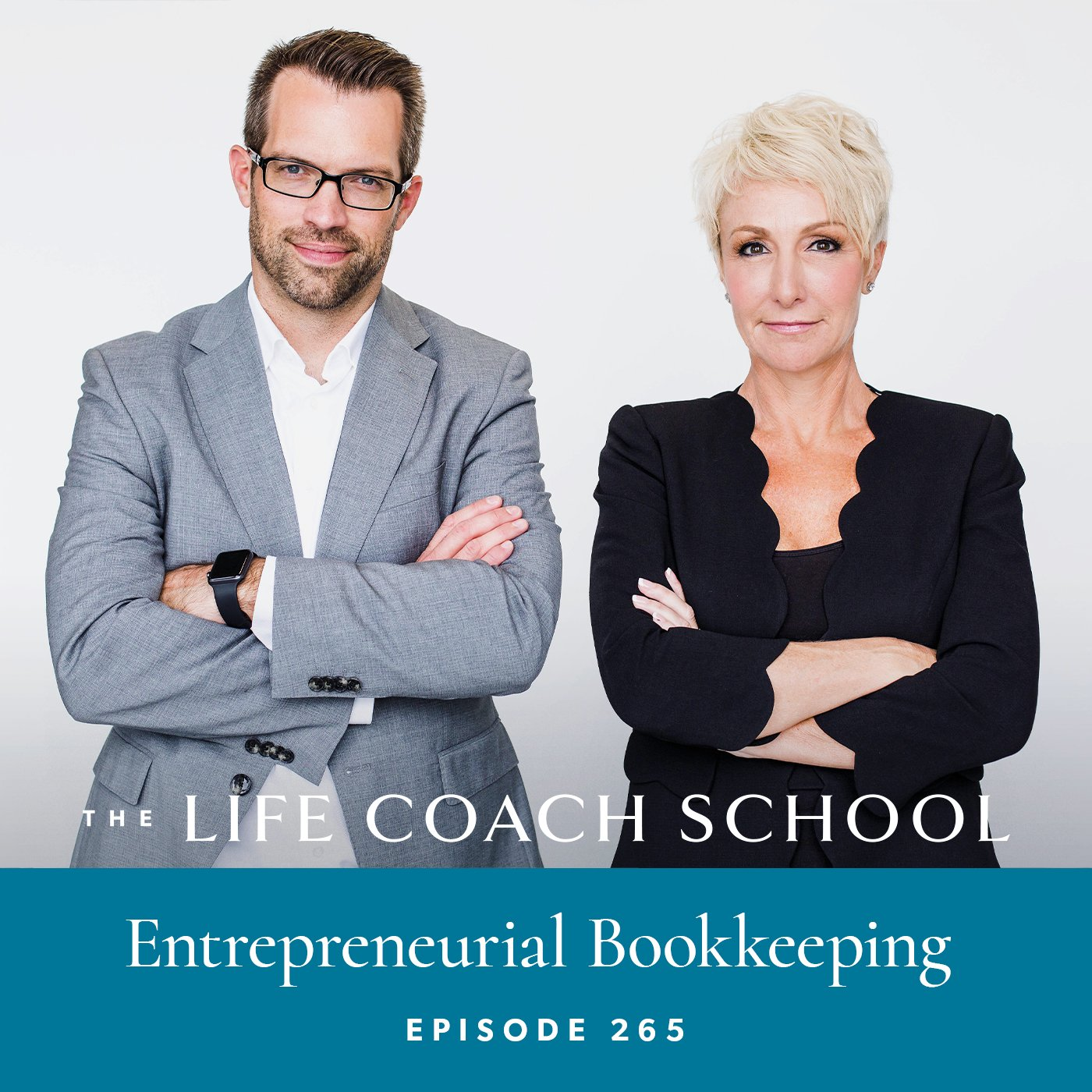 The Life Coach School Podcast with Brooke Castillo | Episode 265 | Entrepreneurial Bookkeeping