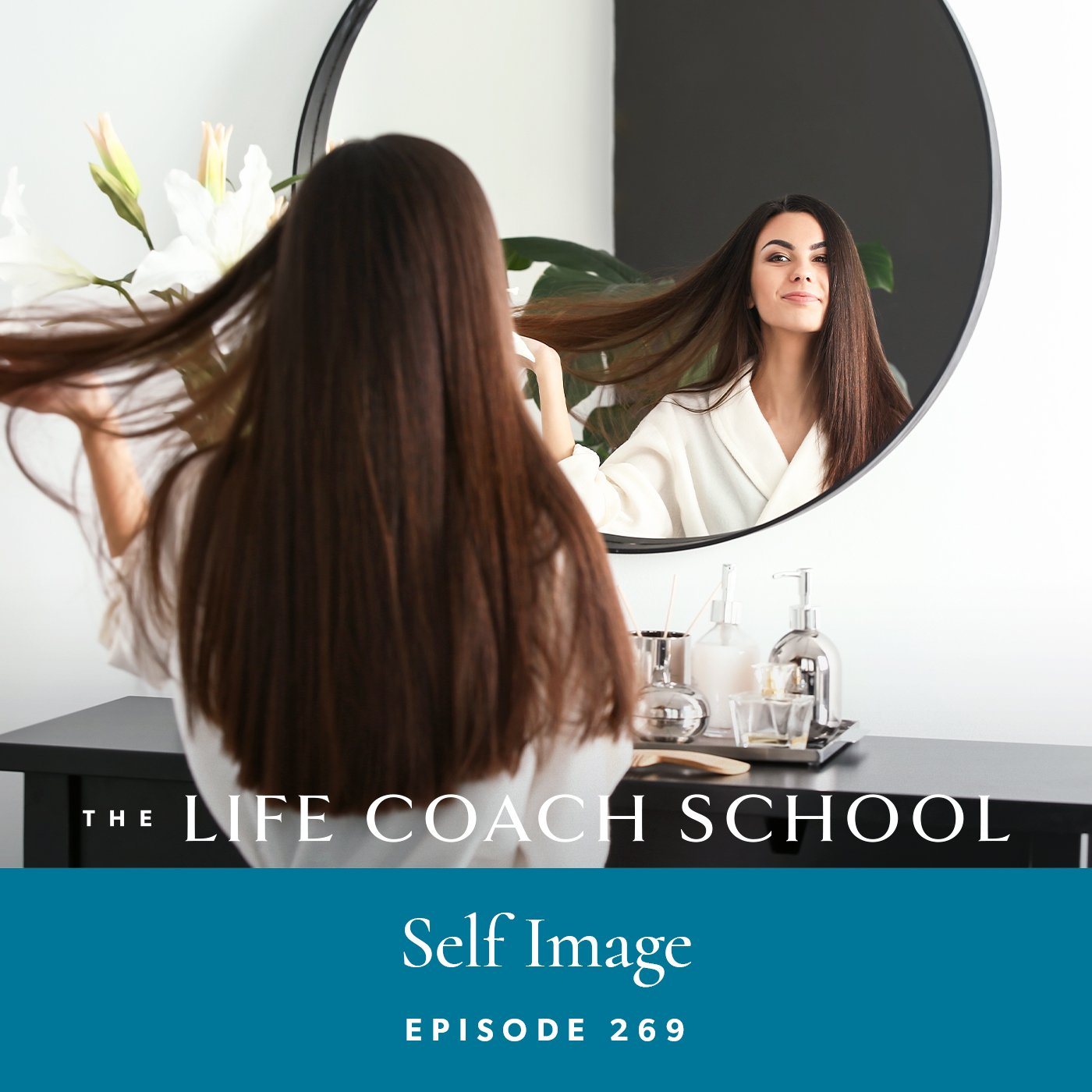 The Life Coach School Podcast with Brooke Castillo   Episode 269   Self Image