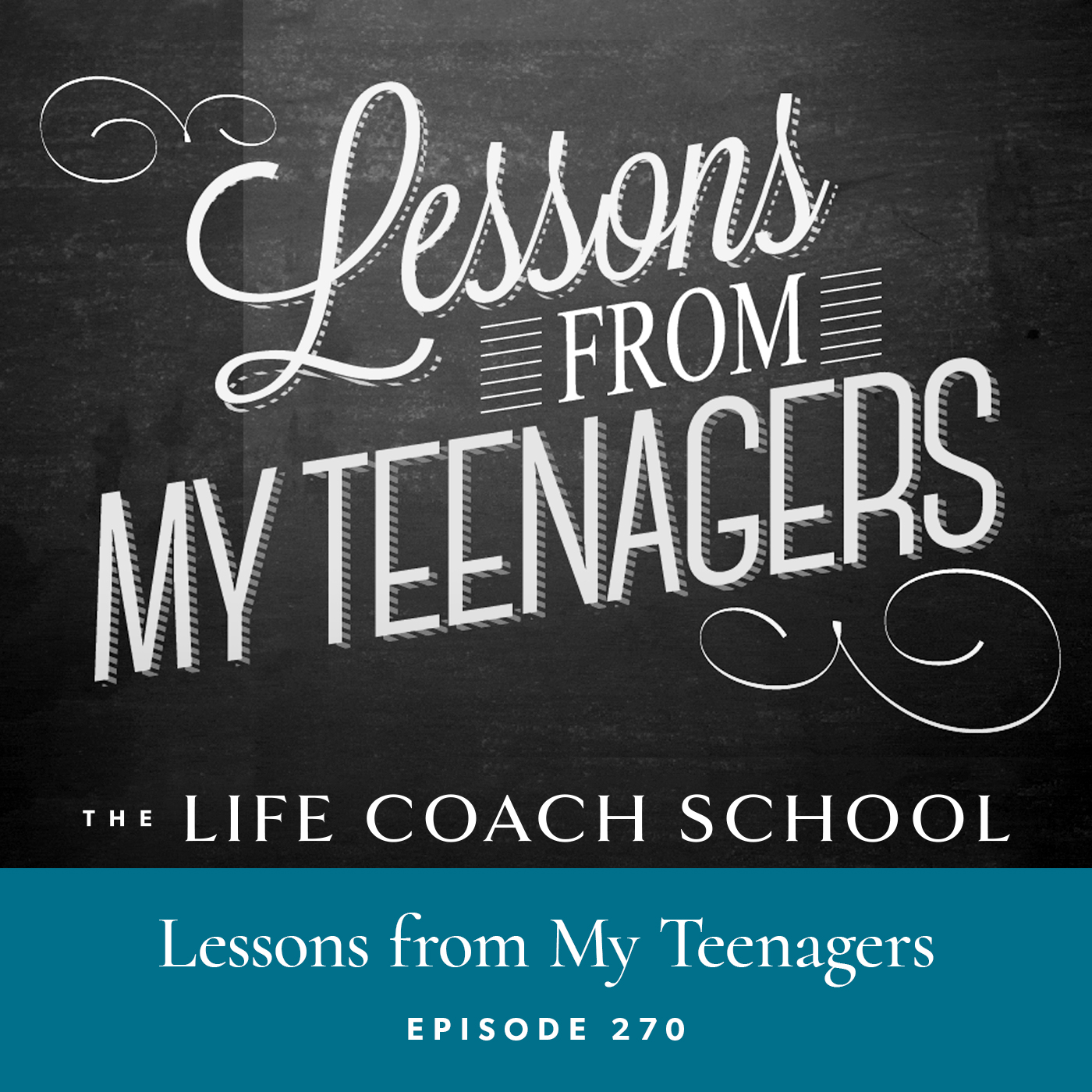 The Life Coach School Podcast with Brooke Castillo | Episode 270 | Lessons from My Teenagers