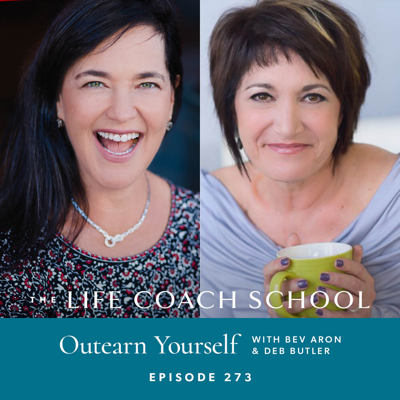 The Life Coach School Podcast with Brooke Castillo | Episode 273 | Outearn Yourself with Bev Aron and Deb Butler