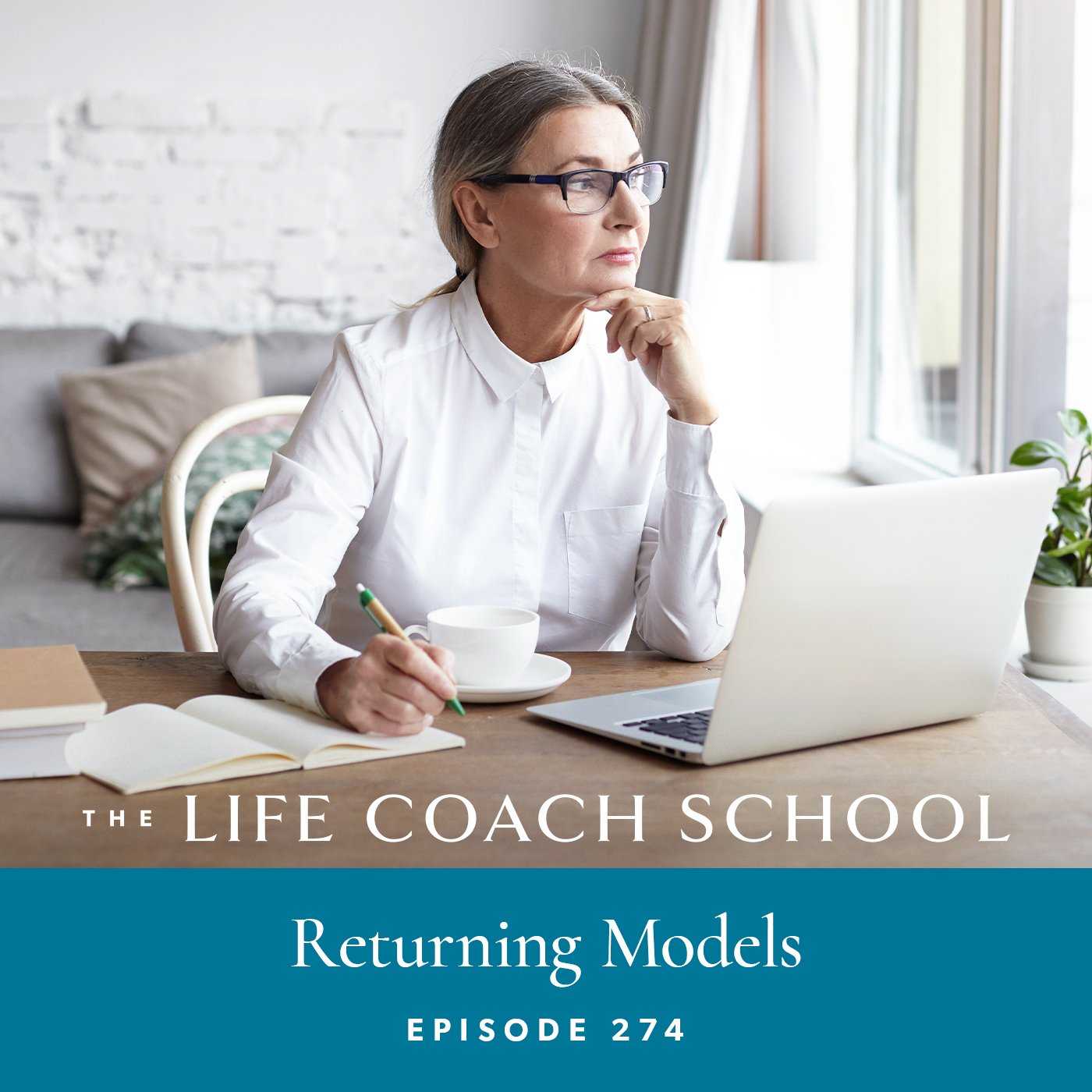 The Life Coach School Podcast with Brooke Castillo | Episode 274 | Returning Models