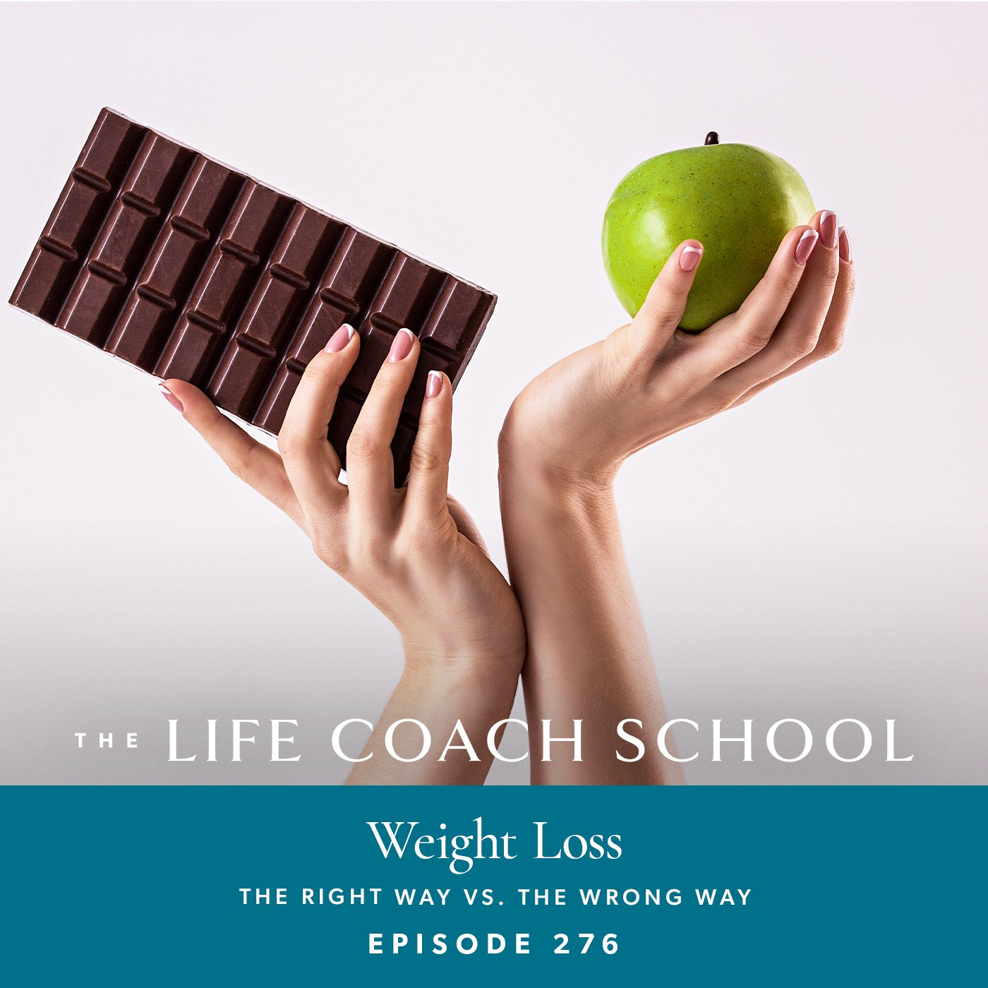 The Life Coach School Podcast with Brooke Castillo   Episode 276   Weight Loss: The Right Way vs The Wrong Way