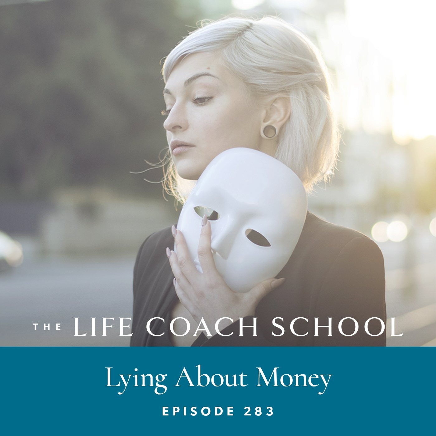 The Life Coach School Podcast with Brooke Castillo | Episode 283 | Lying About Money