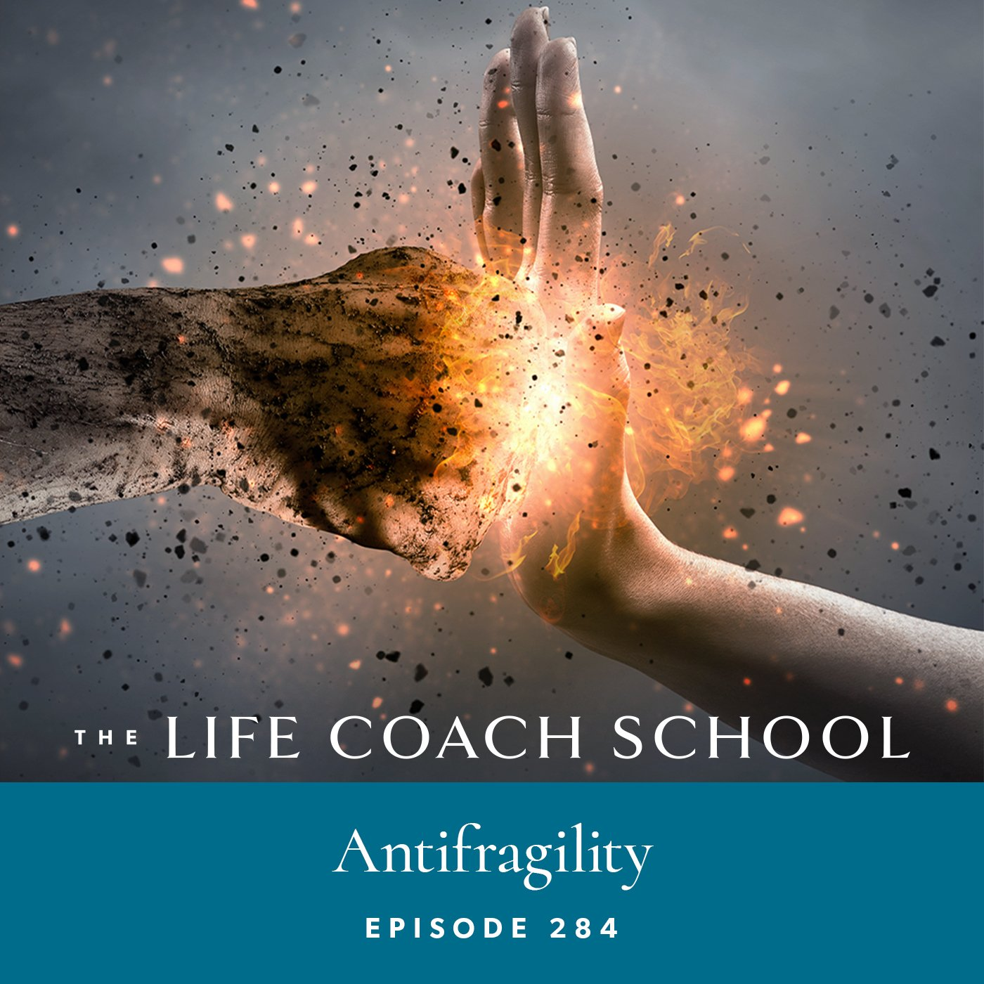 The Life Coach School Podcast with Brooke Castillo | Episode 284 | Antifragile