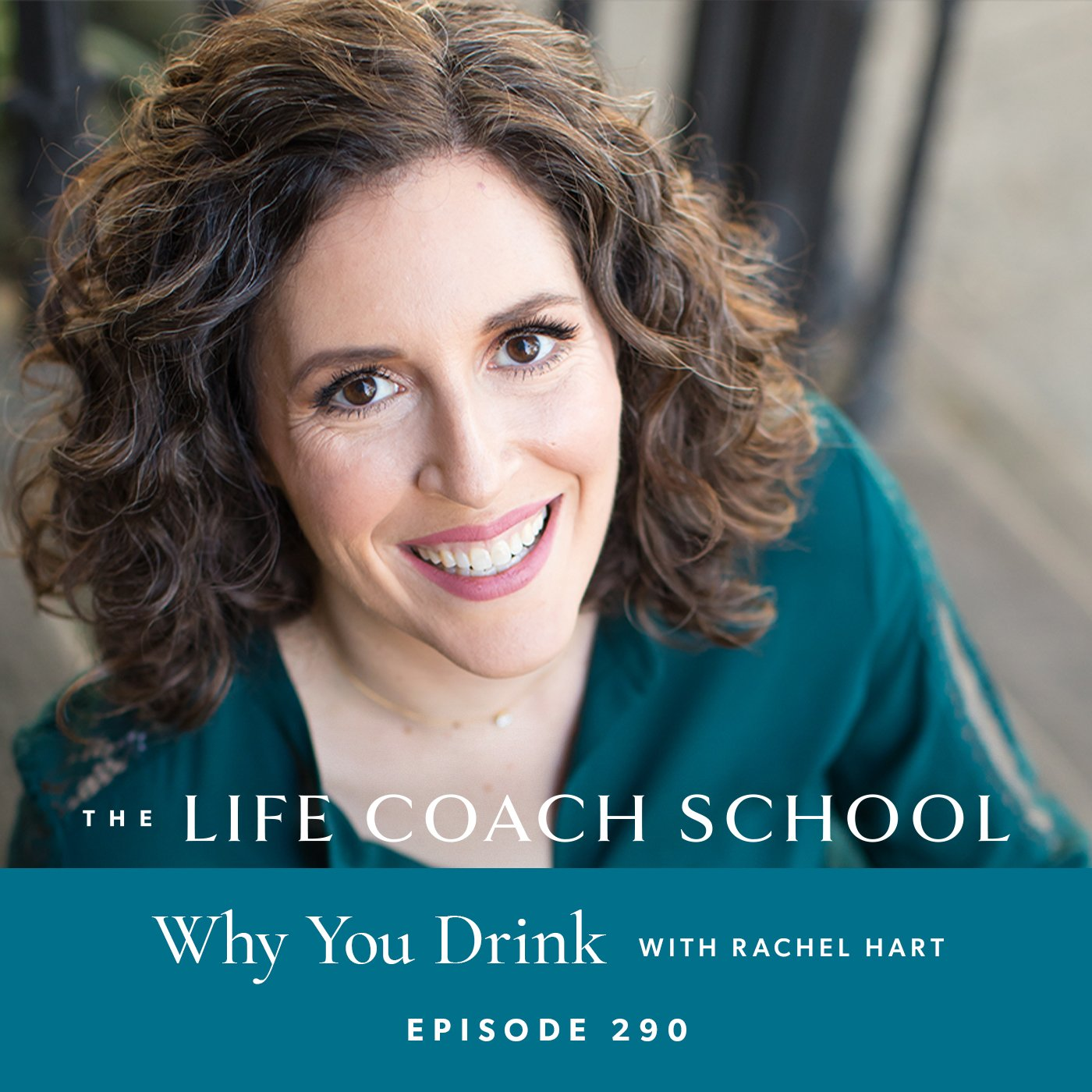 The Life Coach School Podcast with Brooke Castillo | Episode 290 | Why You Drink with Rachel Hart