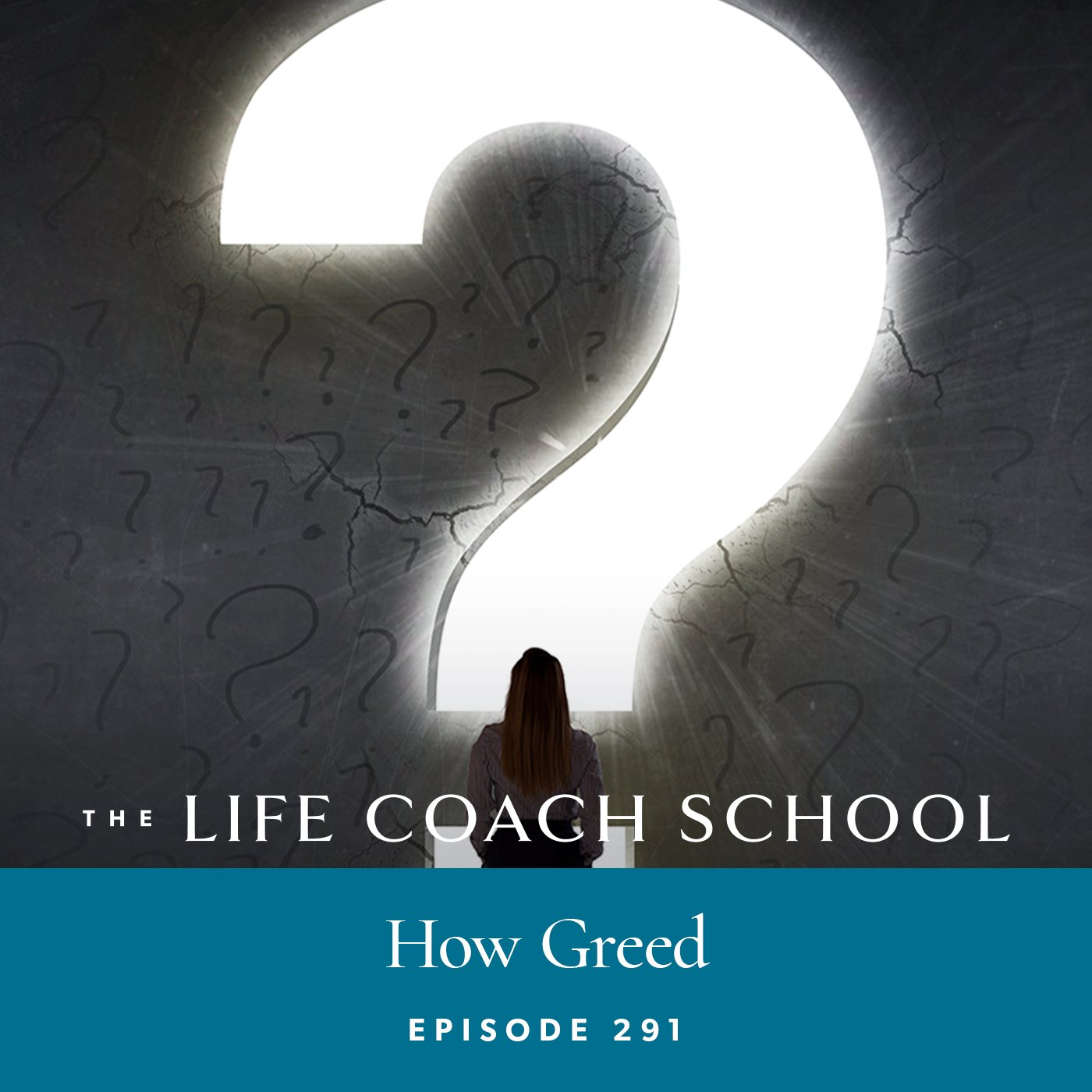 The Life Coach School Podcast with Brooke Castillo | Episode 291 | How Greed