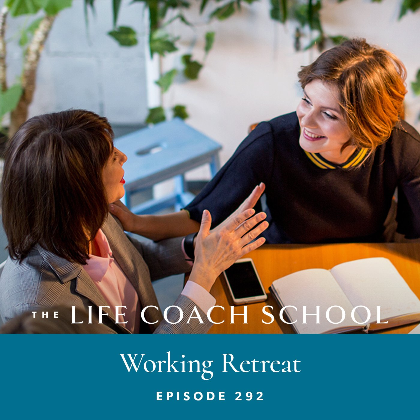The Life Coach School Podcast with Brooke Castillo | Episode 292 | Working Retreat