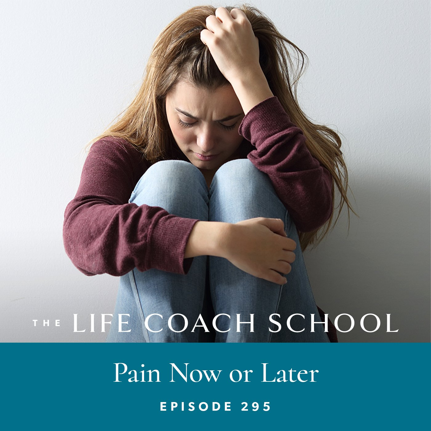 The Life Coach School Podcast with Brooke Castillo | Episode 295 | Pain Now or Later