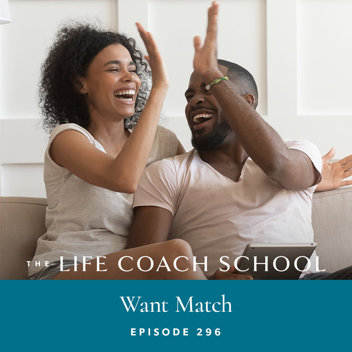 The Life Coach School Podcast with Brooke Castillo | Episode 296 | Want Match