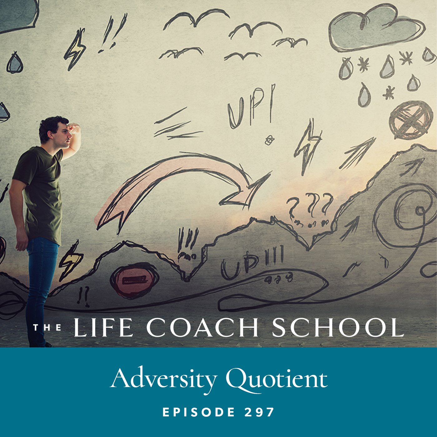 The Life Coach School Podcast with Brooke Castillo | Episode 297 | Adversity Quotient