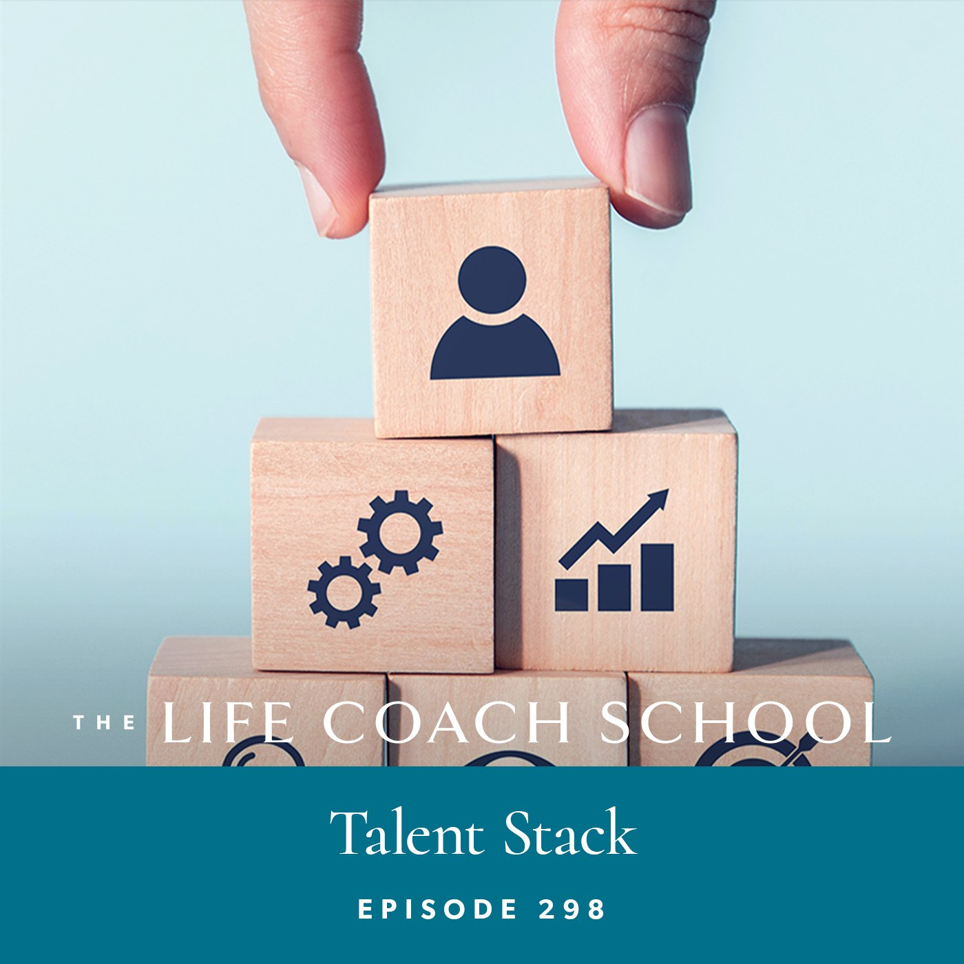 The Life Coach School Podcast with Brooke Castillo | Episode 298 | Talent Stack
