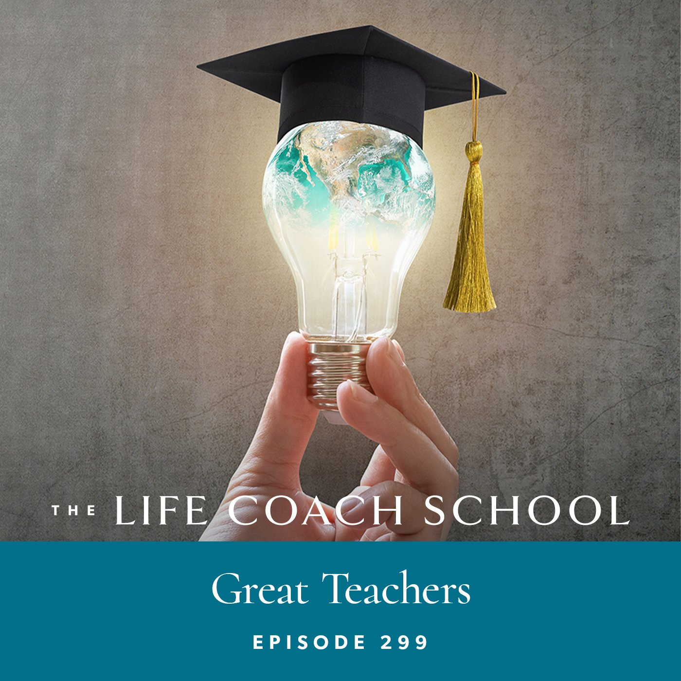 The Life Coach School Podcast with Brooke Castillo | Episode 299 | Great Teachers