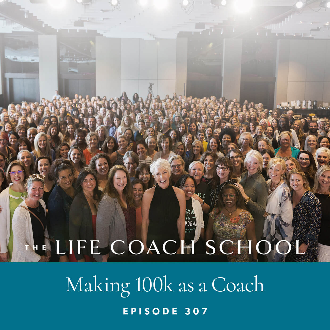 The Life Coach School Podcast with Brooke Castillo | Episode 307 | Making 100k as a Coach
