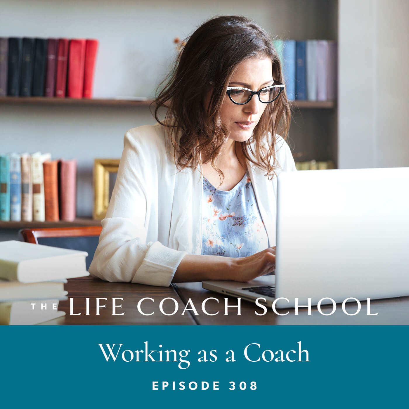 The Life Coach School Podcast with Brooke Castillo | Episode 308 | Working as a Coach