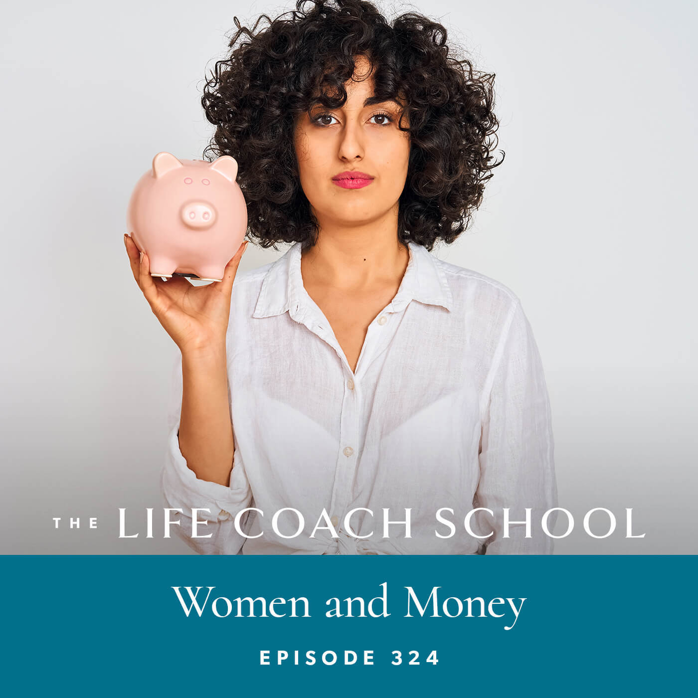 The Life Coach School Podcast with Brooke Castillo | Episode 324 | Women and Money