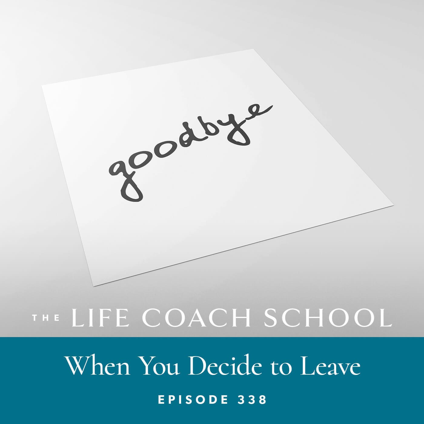 The Life Coach School Podcast with Brooke Castillo | Episode 338 | When You Decide to Leave