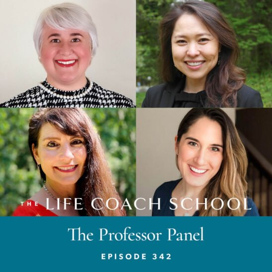 The Life Coach School Podcast with Brooke Castillo | Episode 342 | The Professor Panel